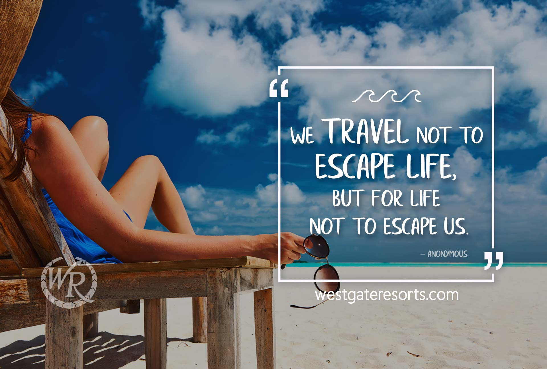 We travel not to escape life, but for life not to escape us. | Travel Motivation Quotes | Westgate Resorts