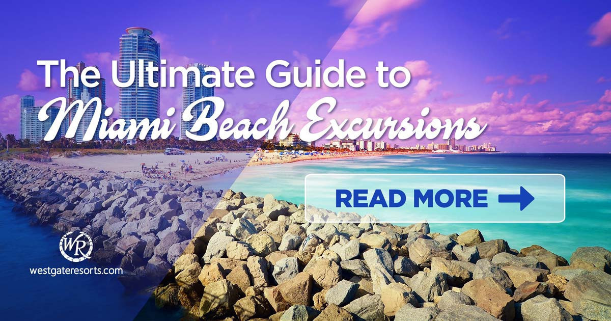 The Ultimate Guide To South Beach Excursions | Florida Getaways & Day Trips | Westgate Resorts