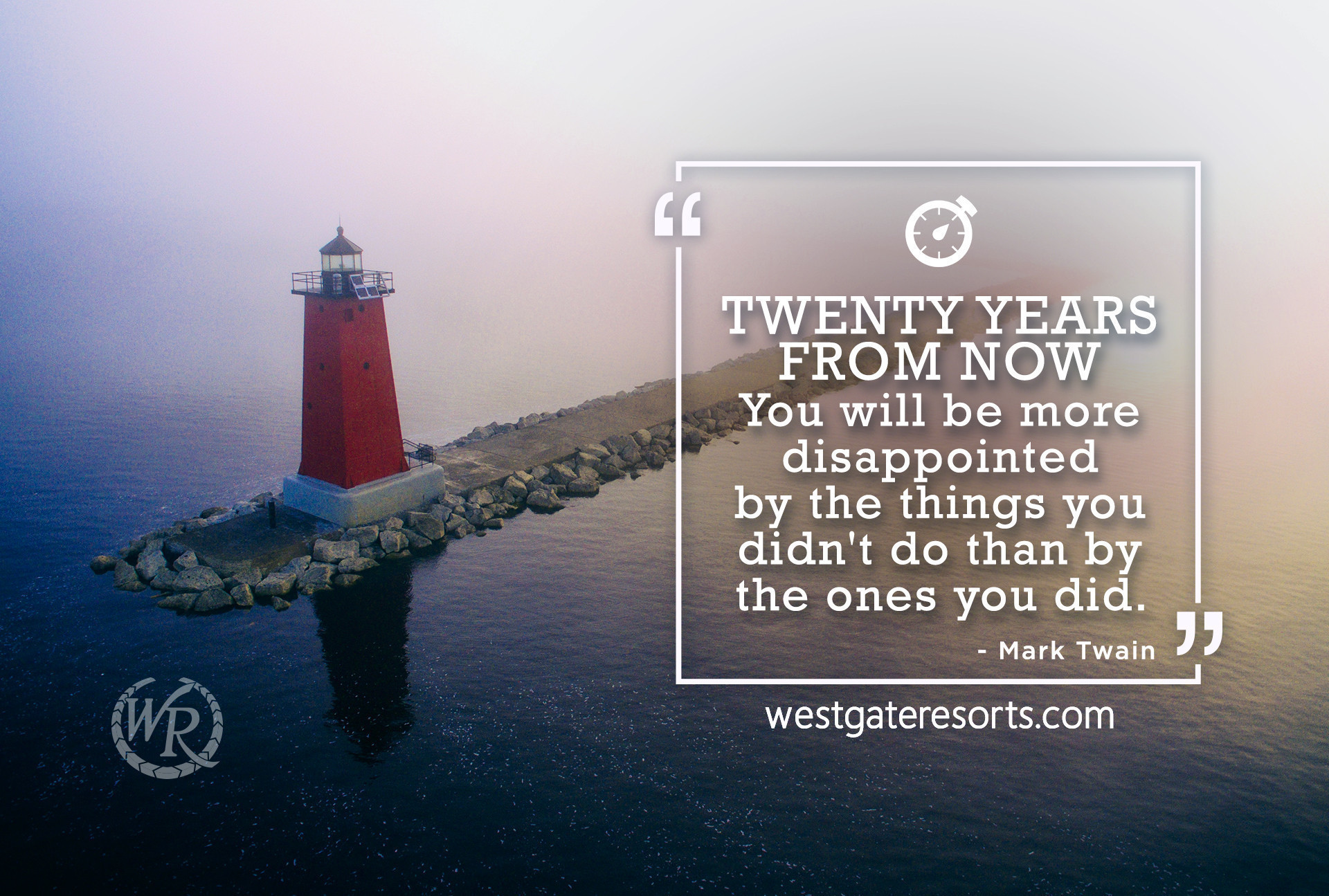 Twenty years from now you will be more disappointed by the things you didn't do than by the ones you did do. | Travel Motivation Quotes | Westgate Resorts
