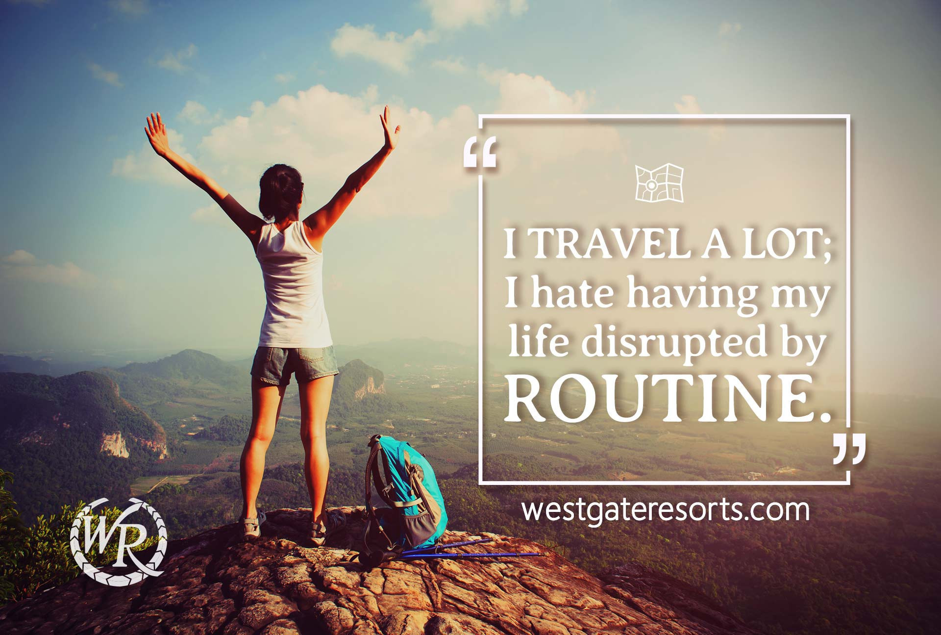 I travel a lot; I hate having my life disrupted by routine. | Travel Motivation Quotes | Inspiring Sayings
