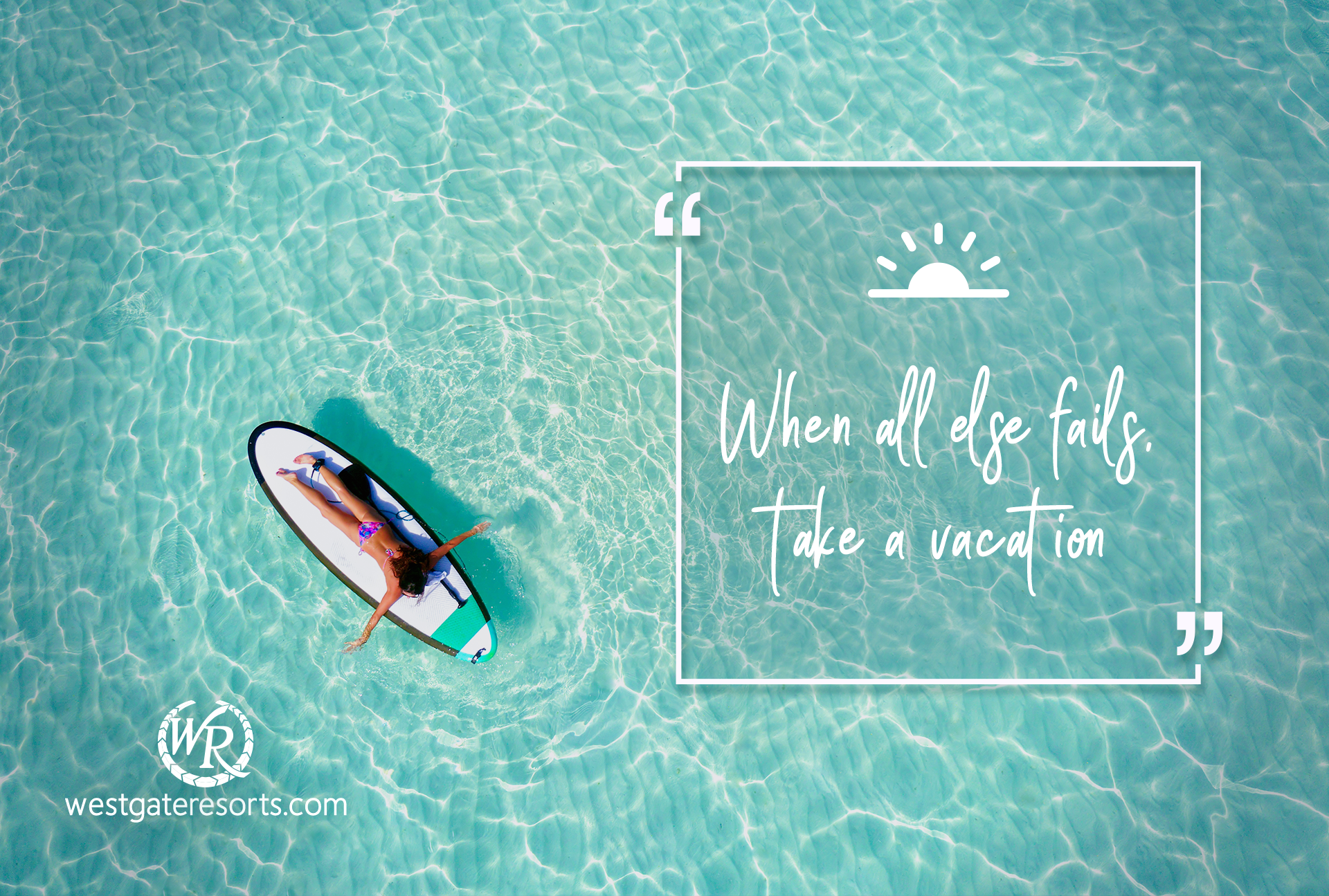 When all else fails, take a vacation | Travel Motivation Quotes | Inspirational Travel Sayings