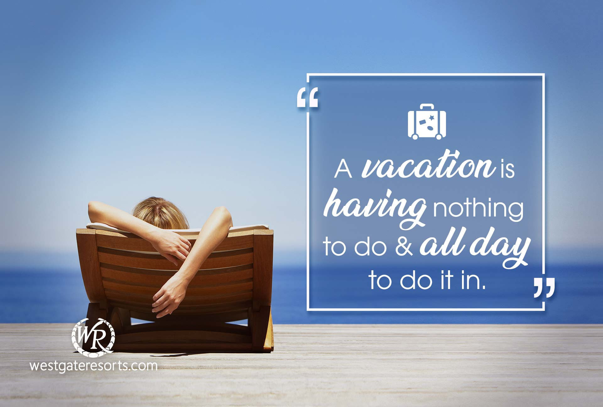 A vacation is having nothing to do and all day to do it in | Quotes About Summer | Westgate Resorts