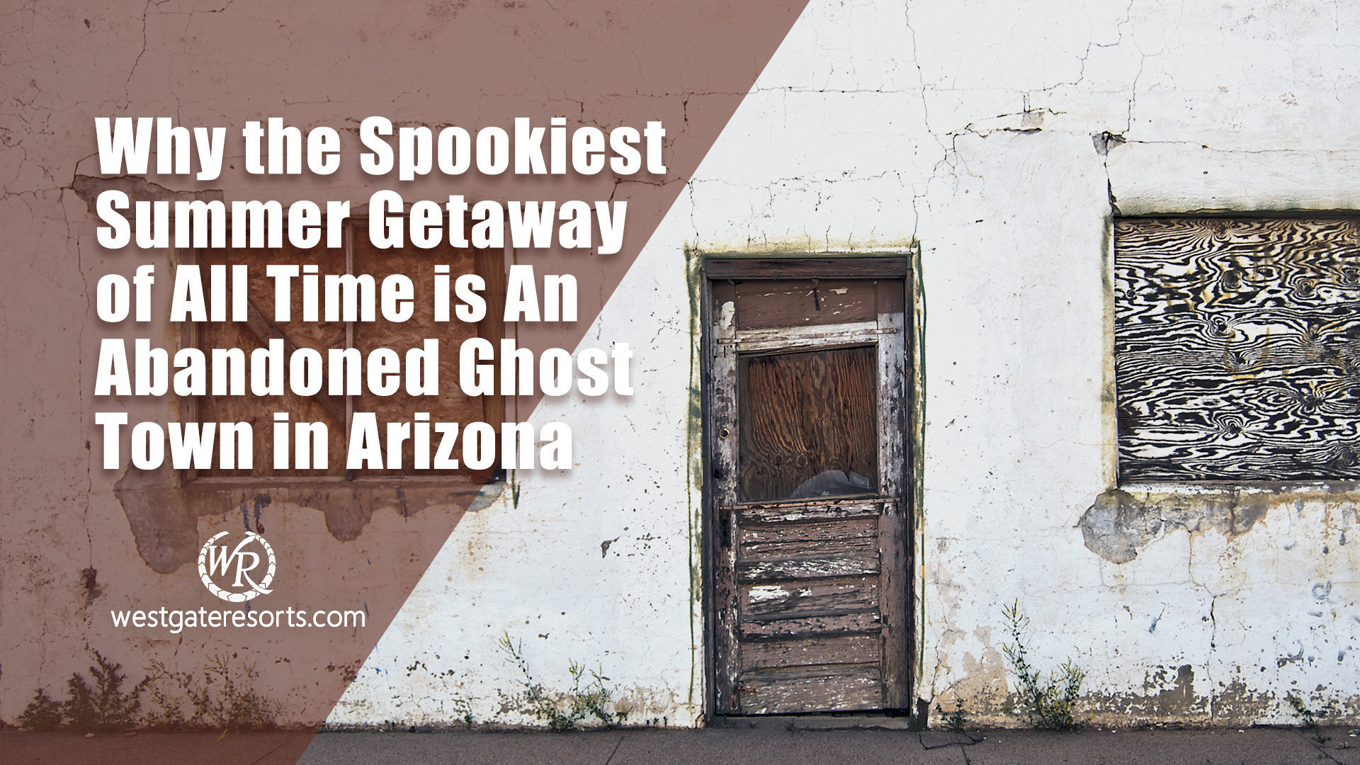 Great Summer Getaways | Abandoned Ghost Towns | Westgate Resorts