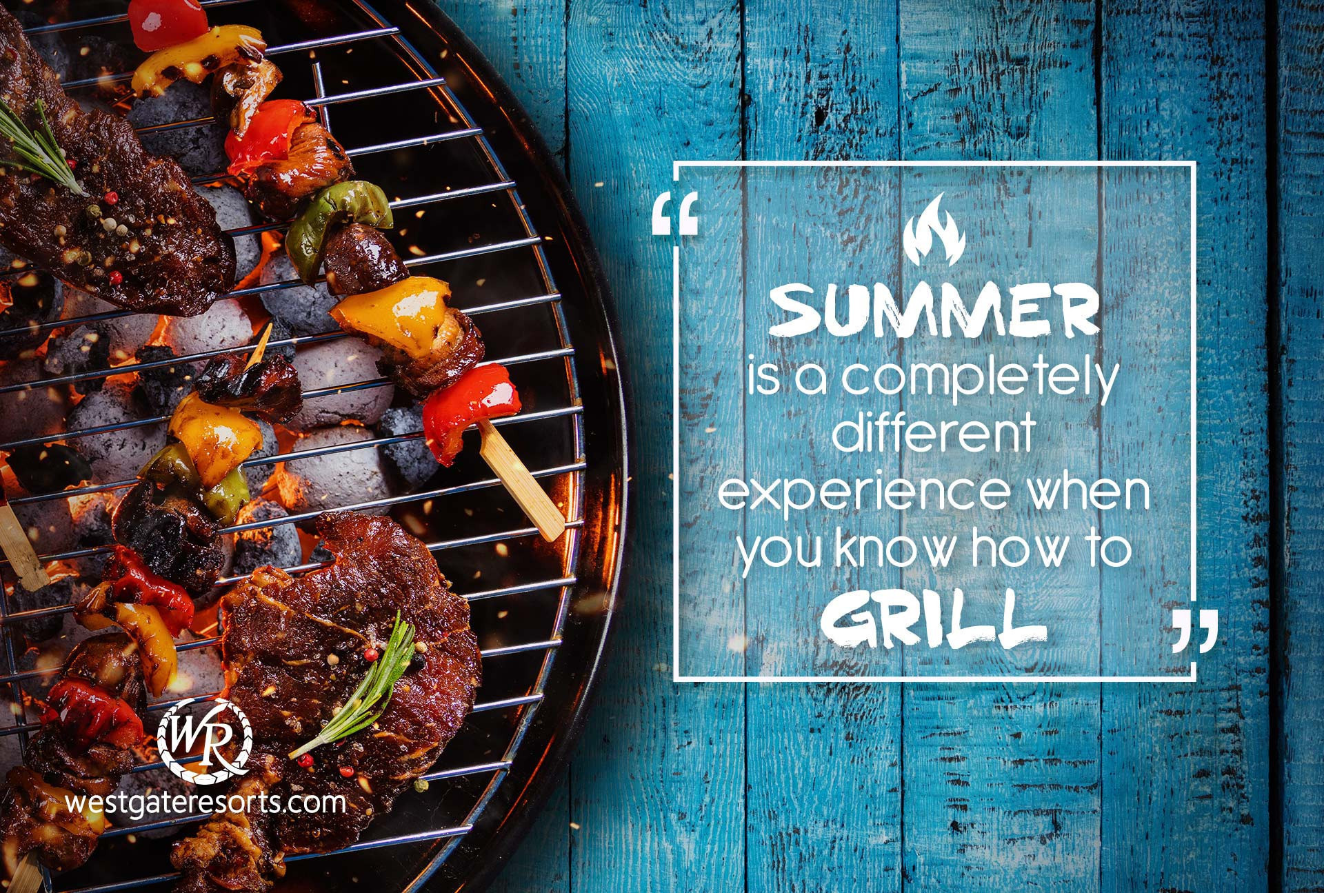 Summer is a completely different experience when you know how to grill | Quotes About Summer | Westgate Resorts