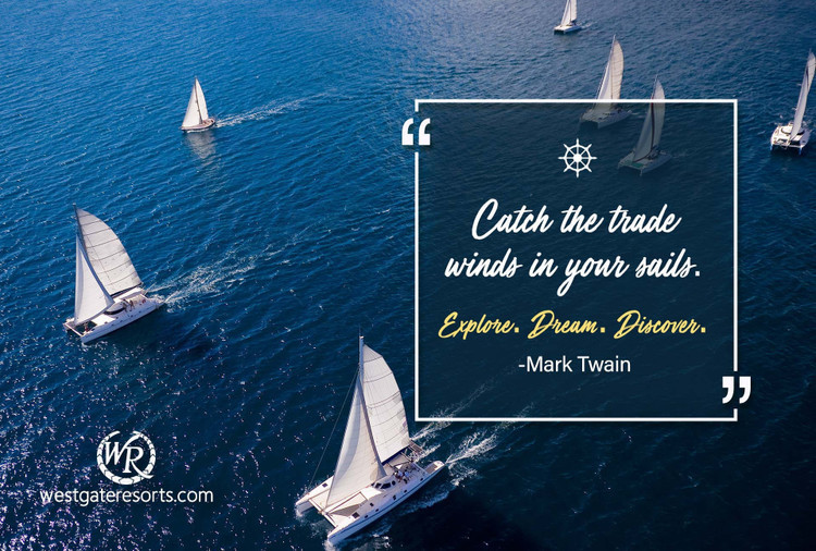 Catch the Trade Winds in Your Sails. Explore. Dream. Discover. | Mark Twain | Motivational Travel Quotes