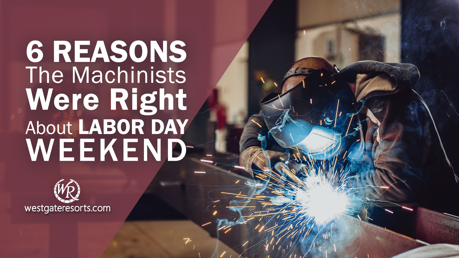 6 Reasons The Machinists Were Right About Labor Day Weekend | Where to Go For Labor Day Weekend | Westgate