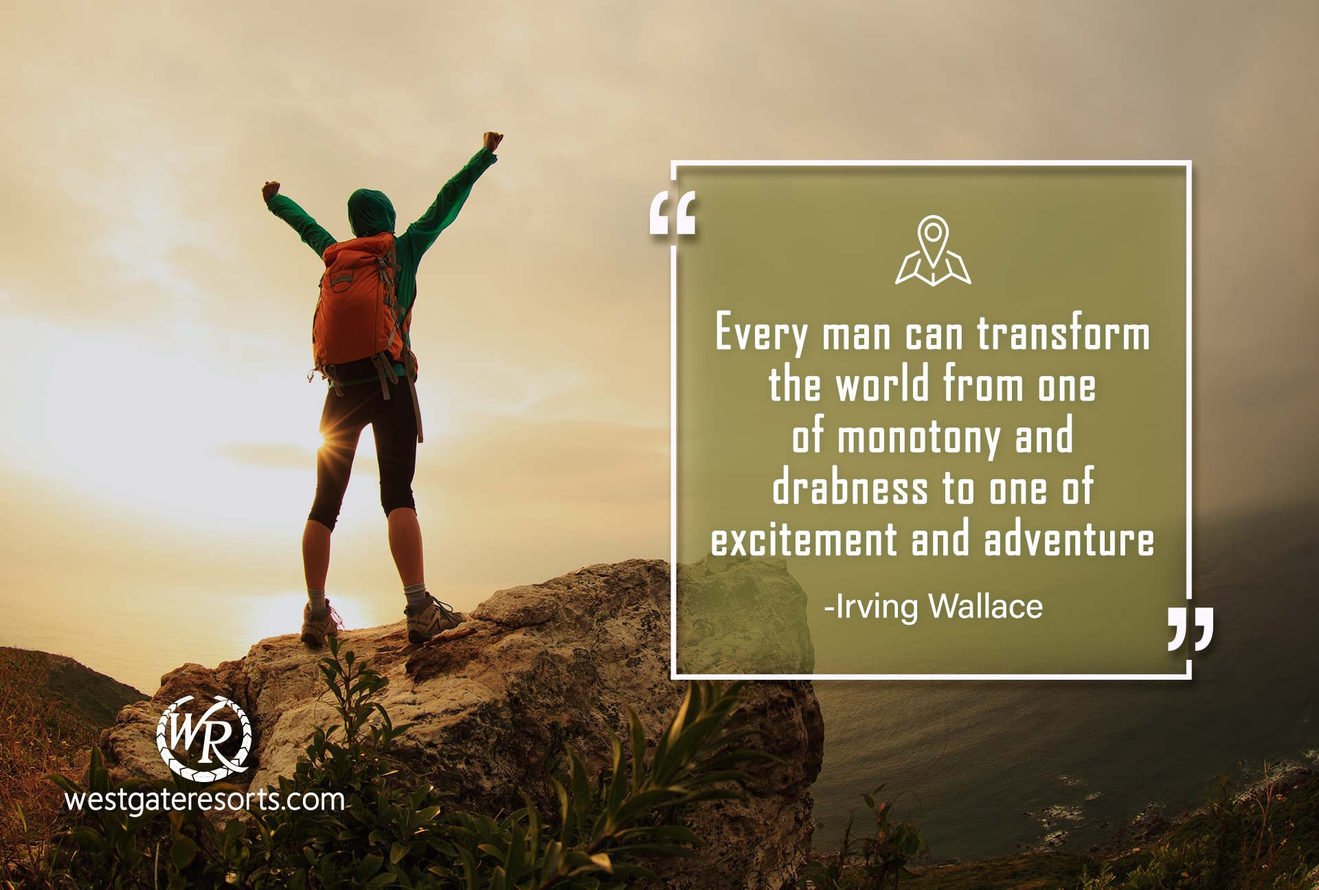 Every man can transform the world from one of monotony and drabness to one of excitement and adventure | Irving Wallace | Travel Motivational Quotes