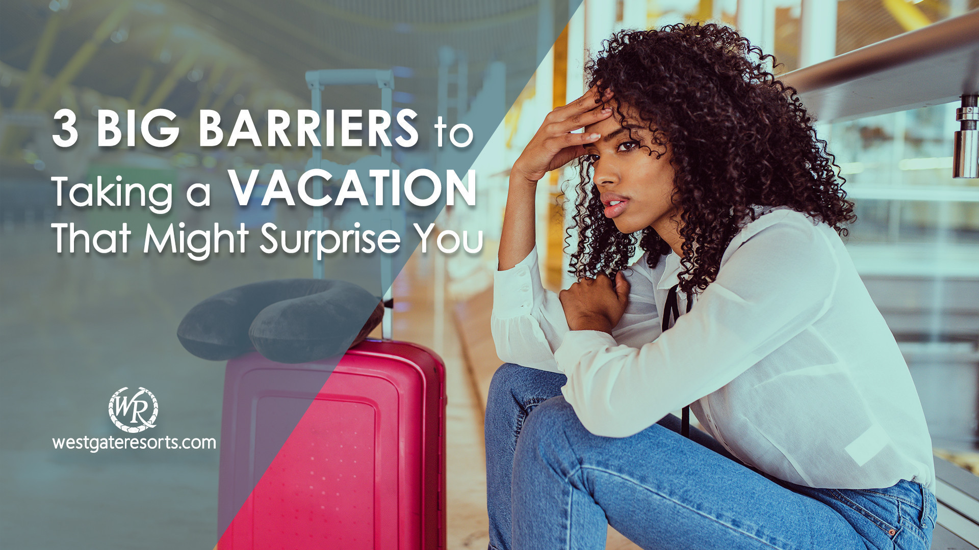 Barriers to Taking a Vacation | Vacation Hacks & Tips | Westgate Resorts