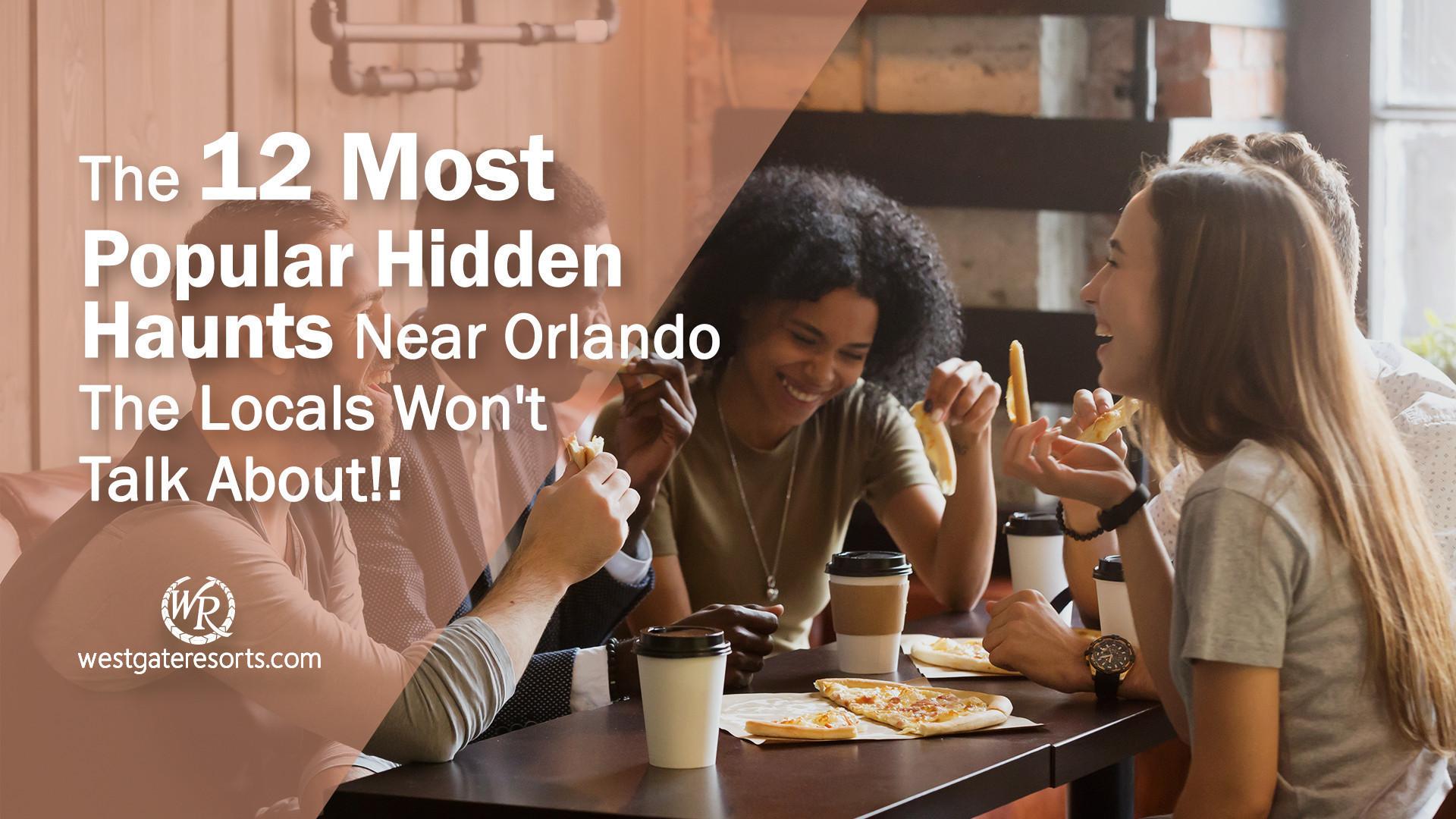 The 12 Most Popular Hidden Haunts Near Orlando The Locals Won't Talk About! | Westgate Resorts