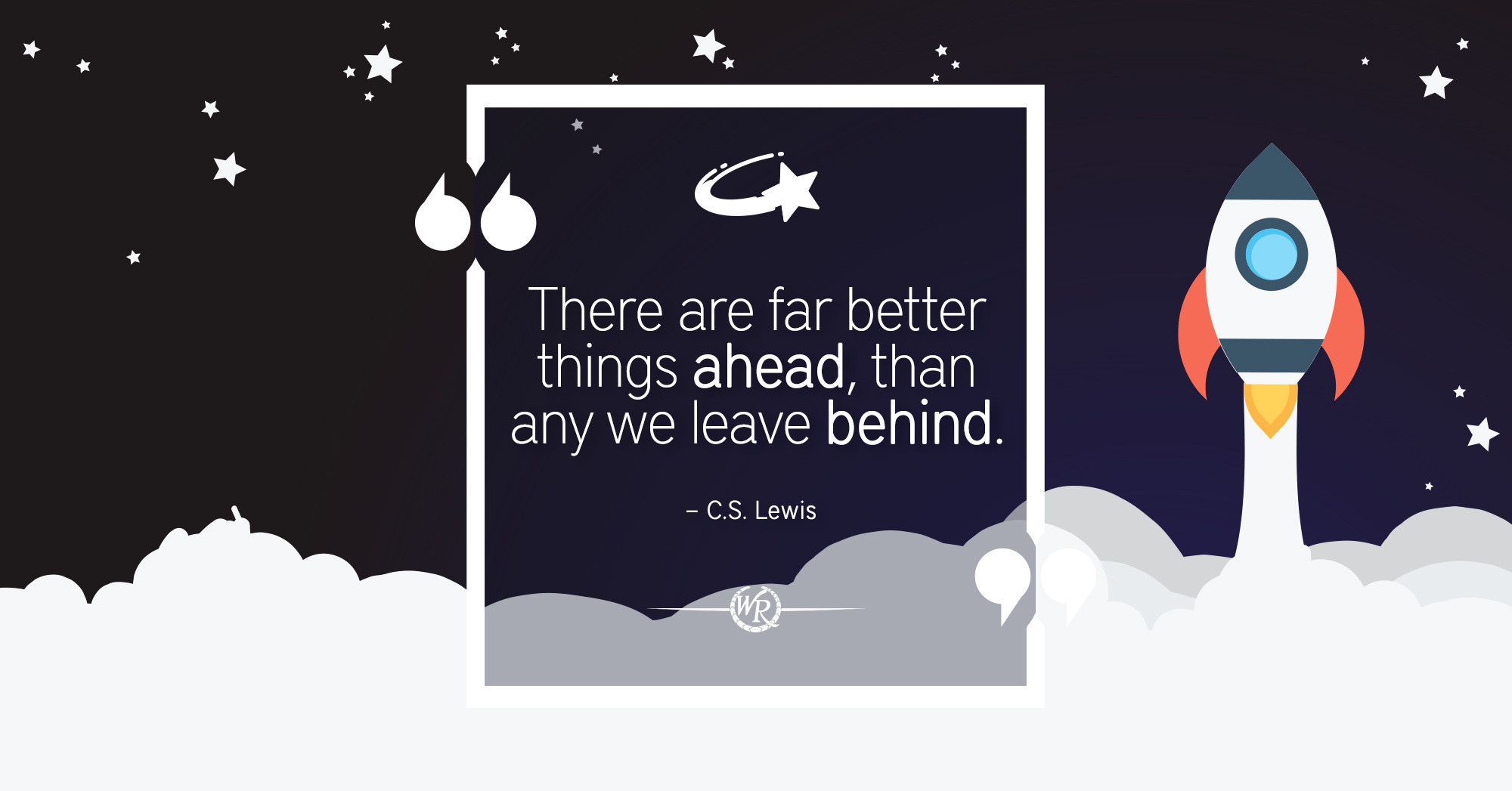 There Are Far Better Things Ahead, Than Any We Leave Behind | Travel Motivational Quotes