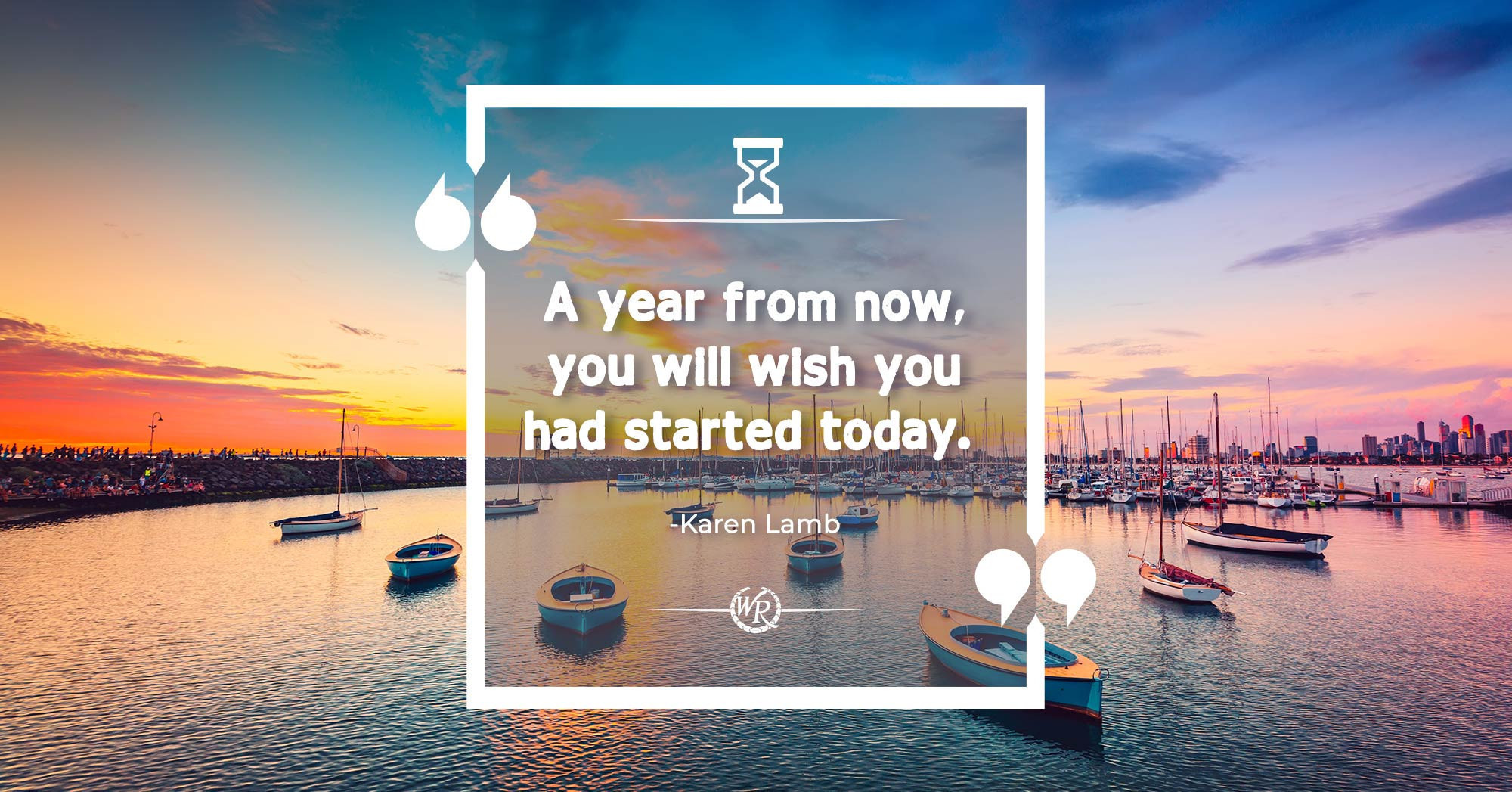 A Year From Now, You Will Wish You Had Started Today | Quotes by Karen Lamb | Travel Motivational Quotes