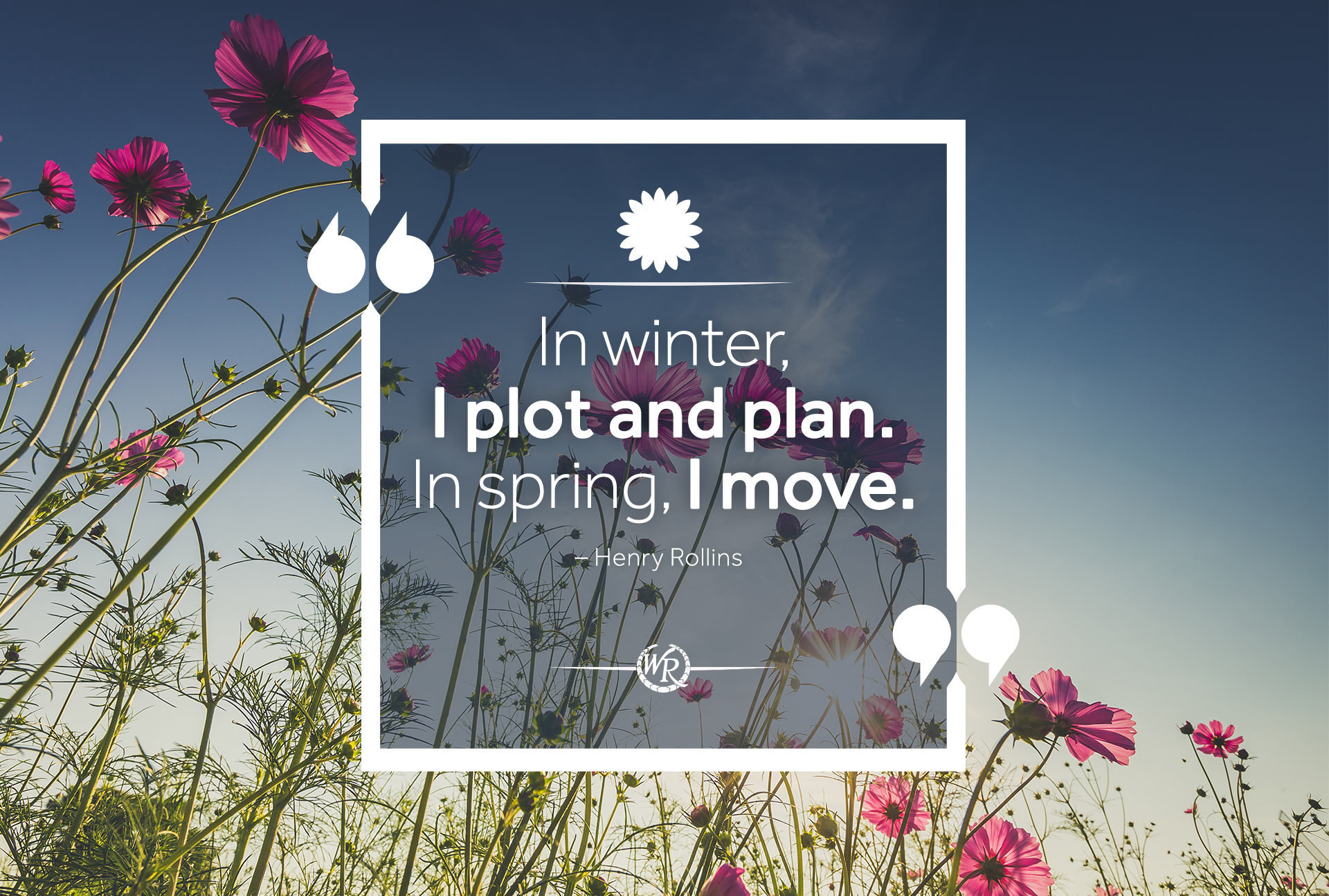 In Winter, I Plot And Plan. In Spring, I Move. - Henry Rollins | Motivational Quotes
