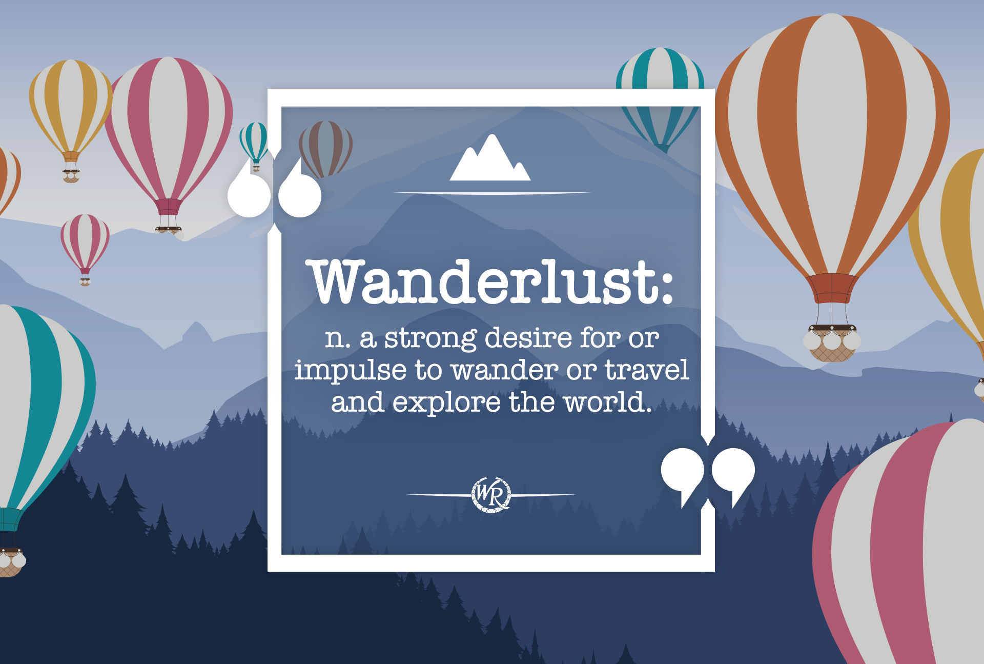 Wanderlust: n. a strong desire for or impulse to wander or travel and explore the world. | Travel Motivational Quotes
