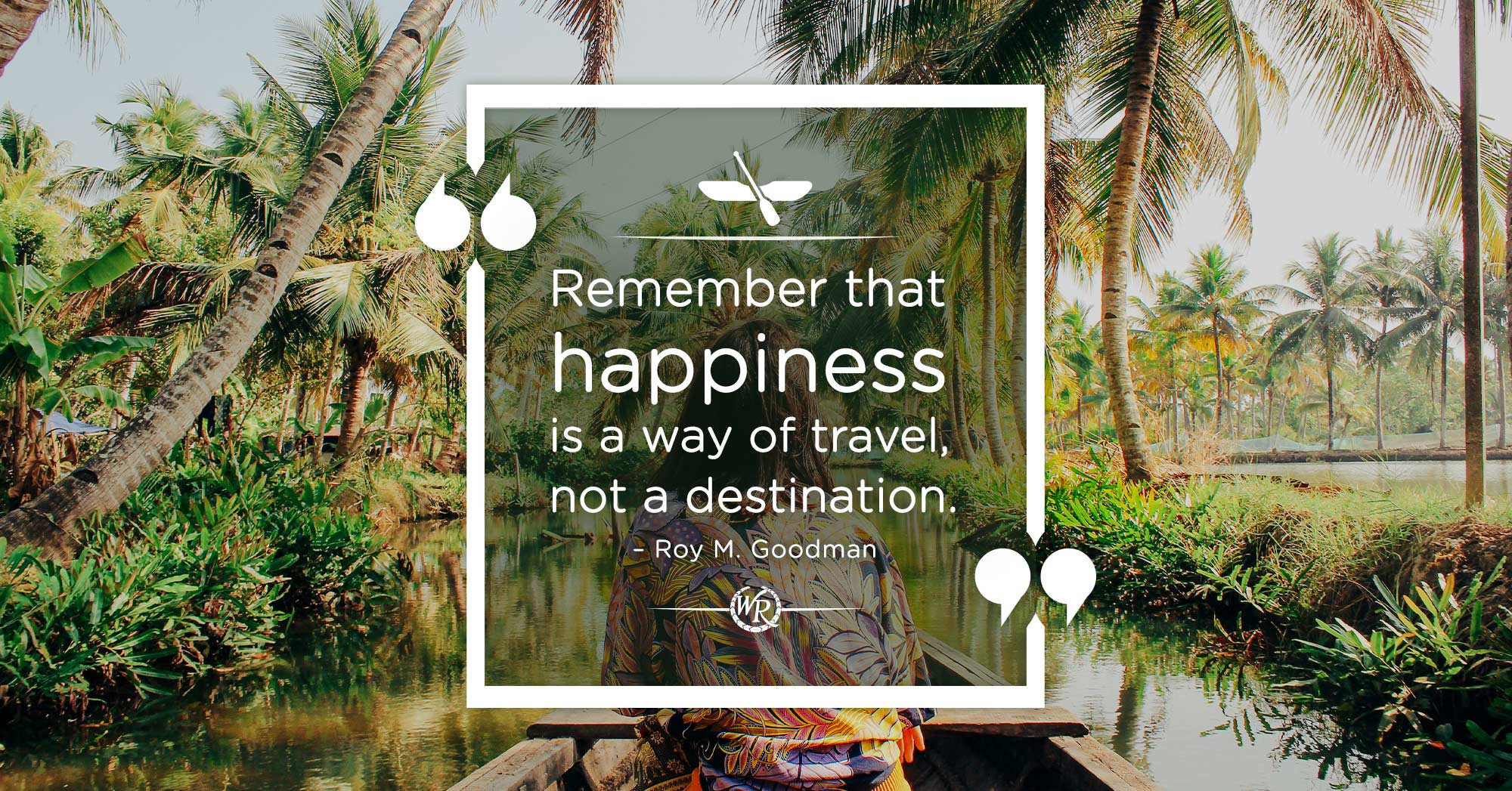 Remember That Happiness is a Way of Travel – Not a Destination | Motivational Travel Quotes