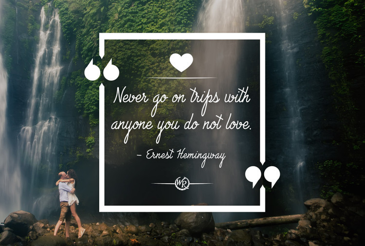 Never Go On Trips With Anyone You Do Not Love | Ernest Hemingway | Motivational Travel Quotes