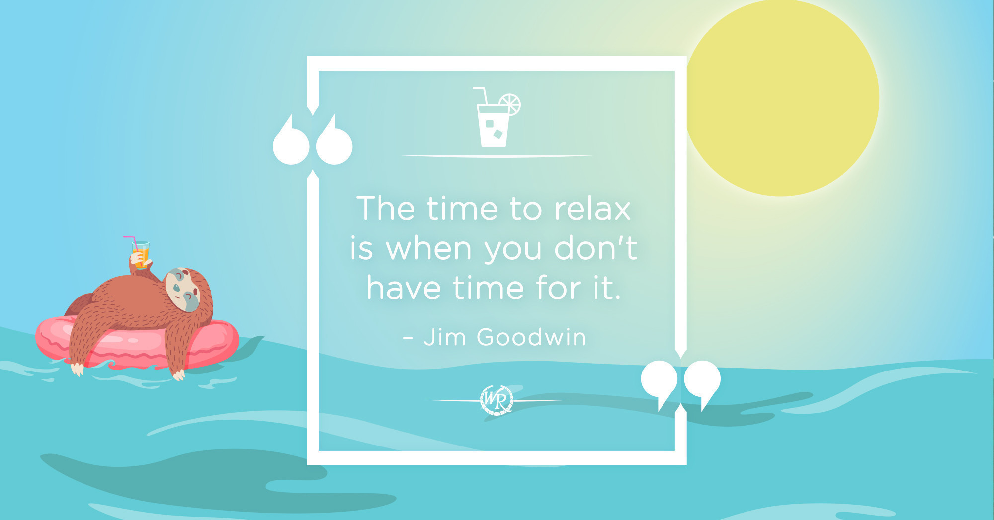The Time To Relax Is When You Don't Have Time For It. | Motivational Summer Quotes