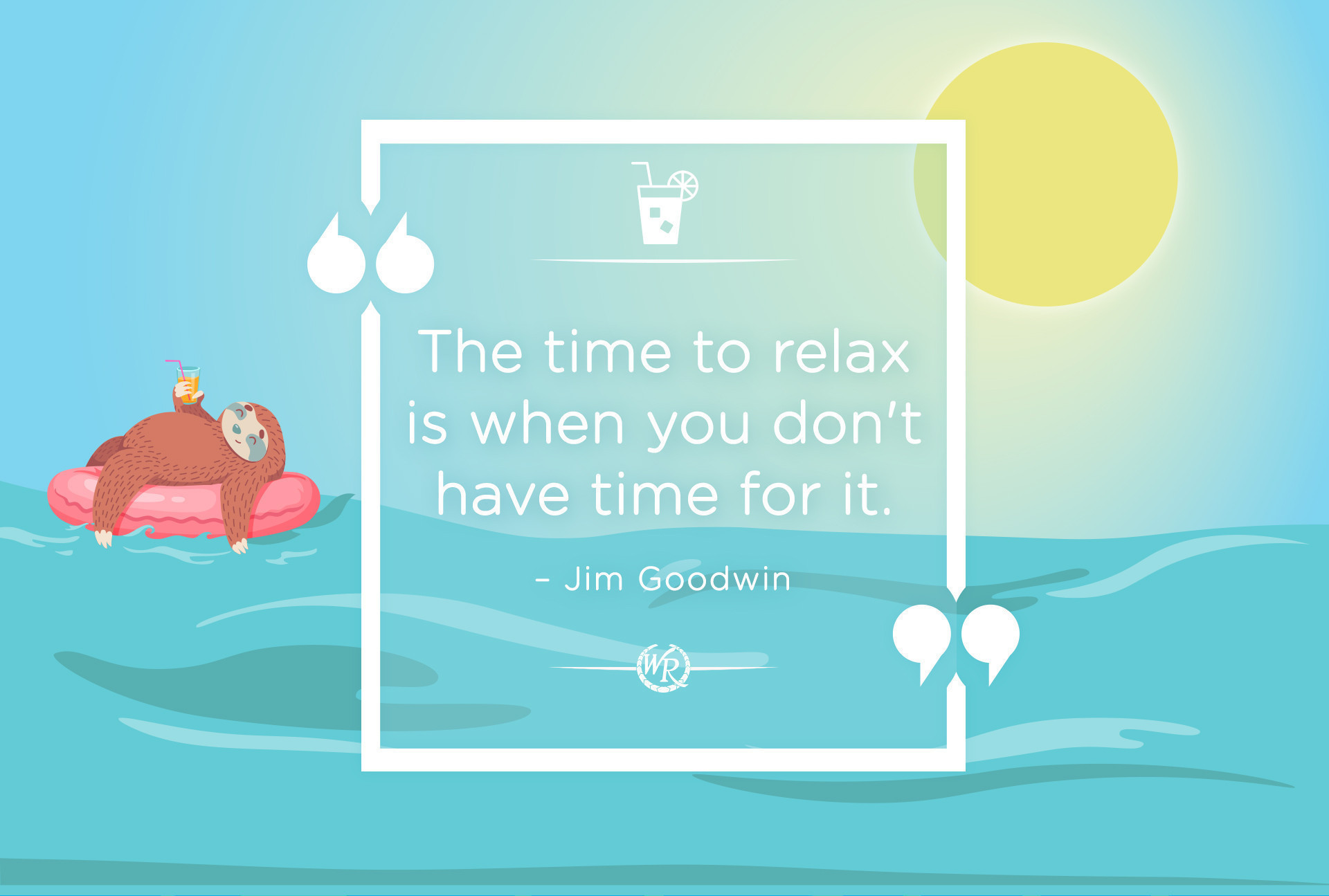 The Time To Relax Is When You Don't Have Time For It | Jim Goodwin | Motivational Travel Quotes