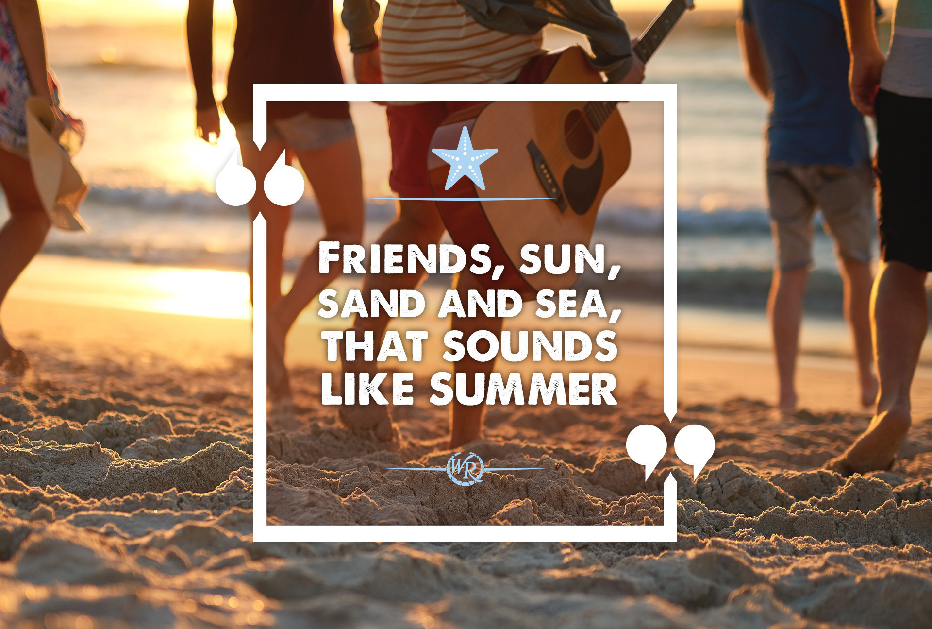 Friends, Sun, Sand and Sea, That Sounds Like Summer to Me | Motivational Summer Travel Quotes