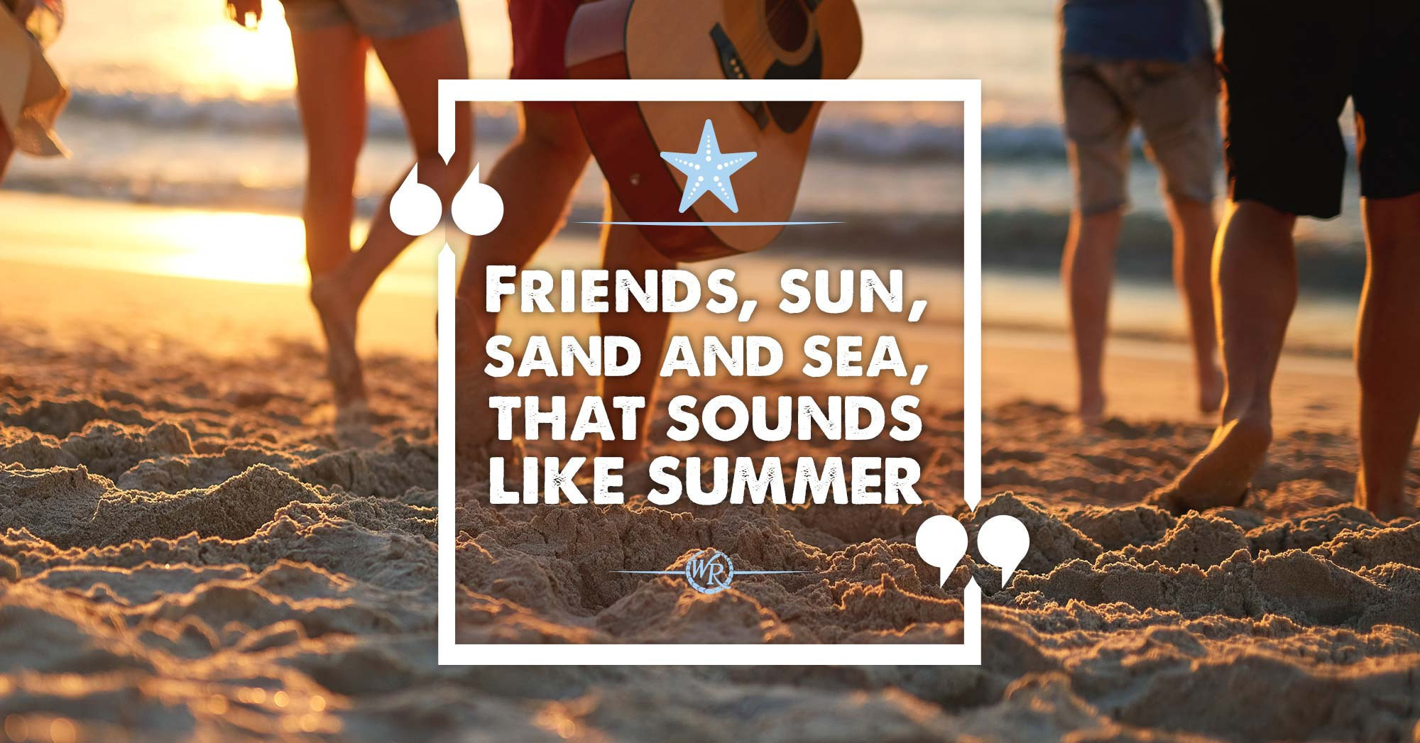 Friends, Sun, Sand and Sea, That Sounds Like Summer To Me. | Inspirational Travel Quotes
