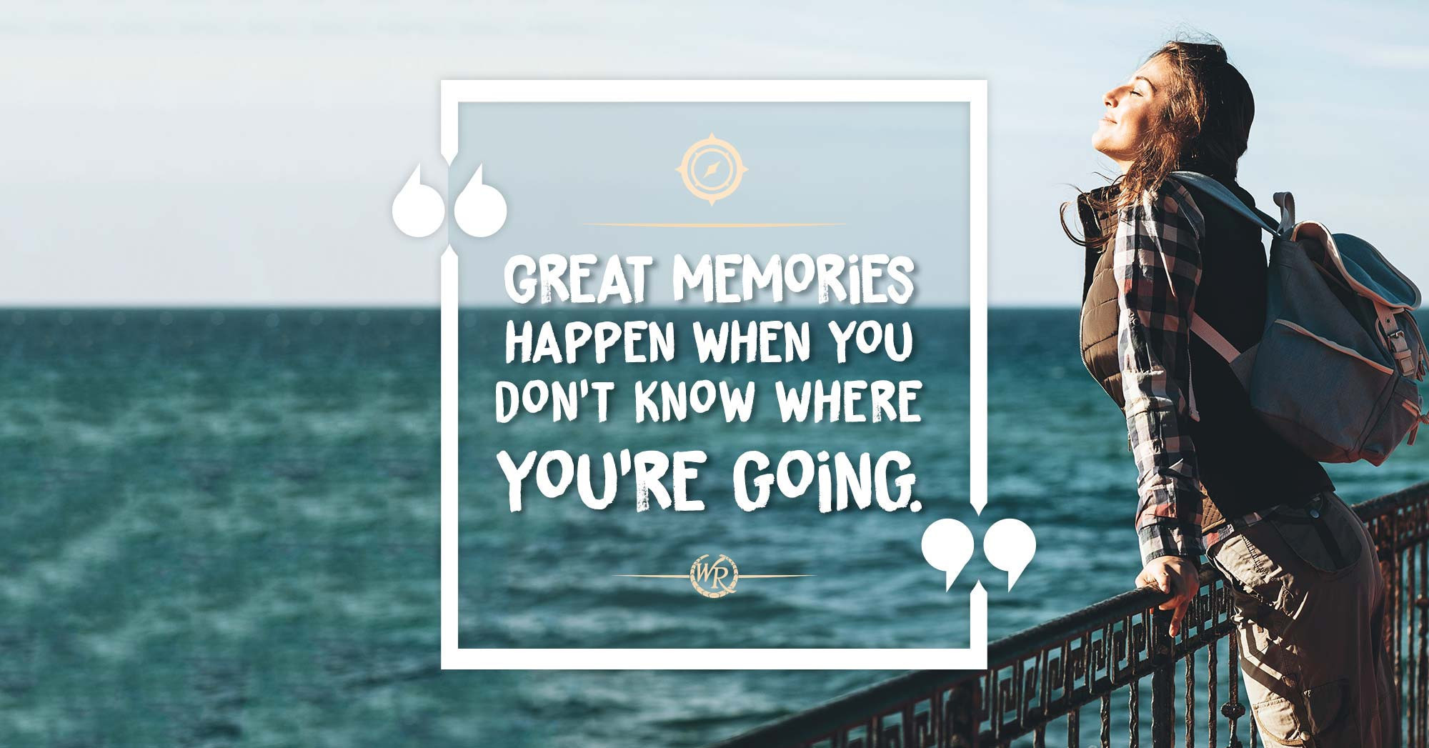 Great Memories Happen When You Don't Know Where You're Going | Inspirational Travel Quotes