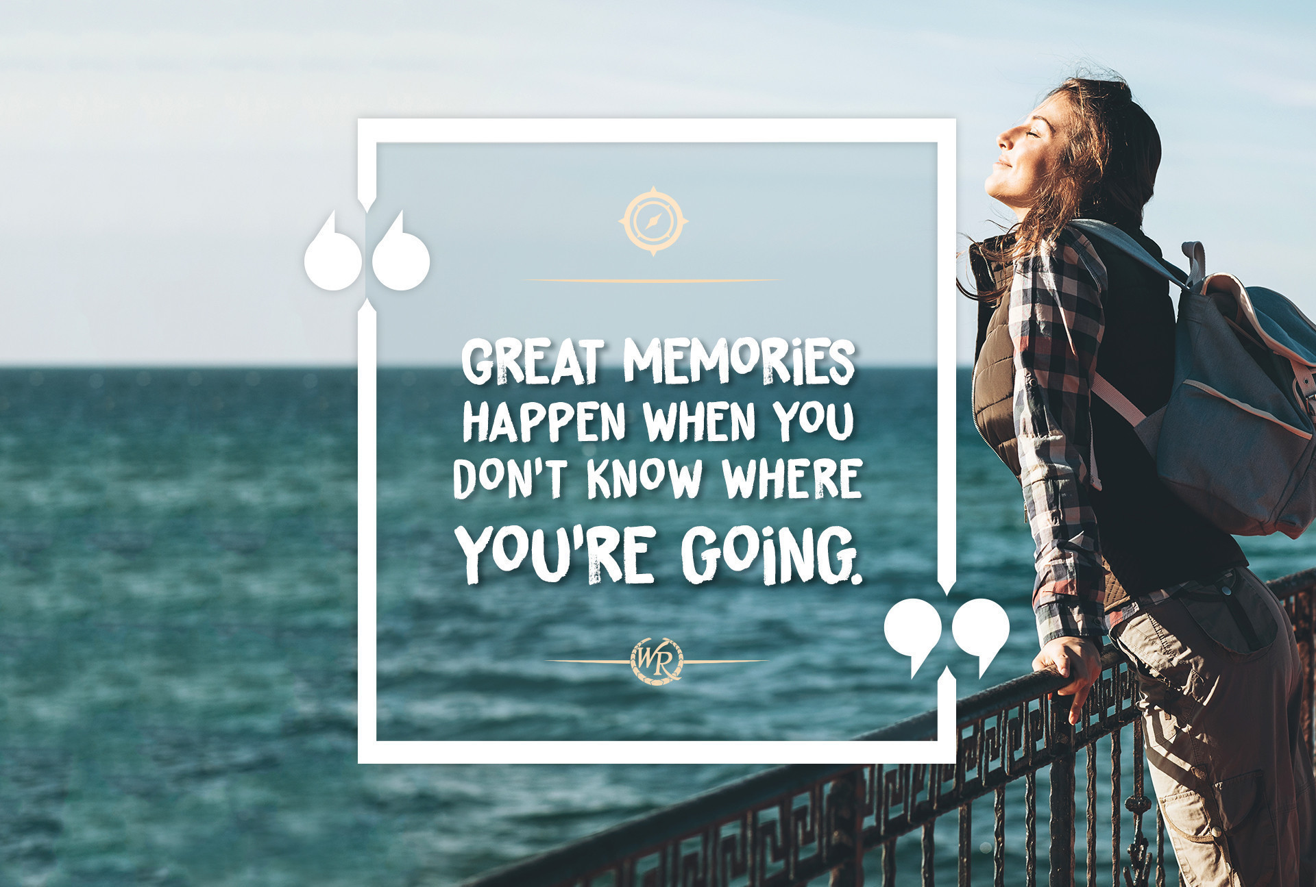 Great Memories Happen When You Don't Know Where You're Going | Motivational Travel Quotes