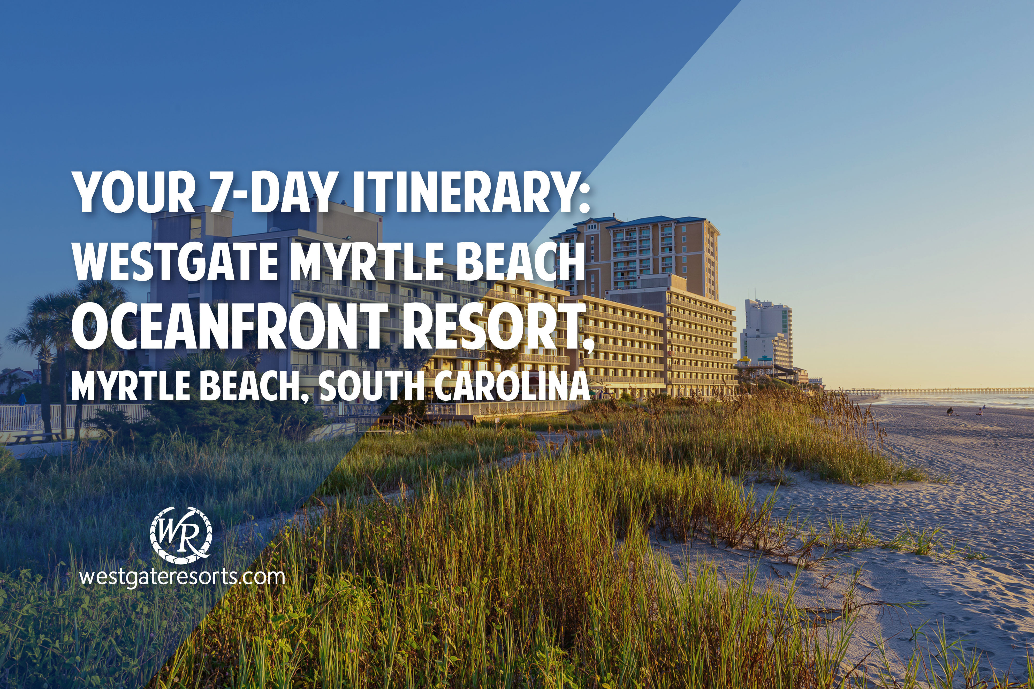 Your 7-Day Itinerary: Westgate Myrtle Beach Oceanfront Resort, Myrtle Beach, SC