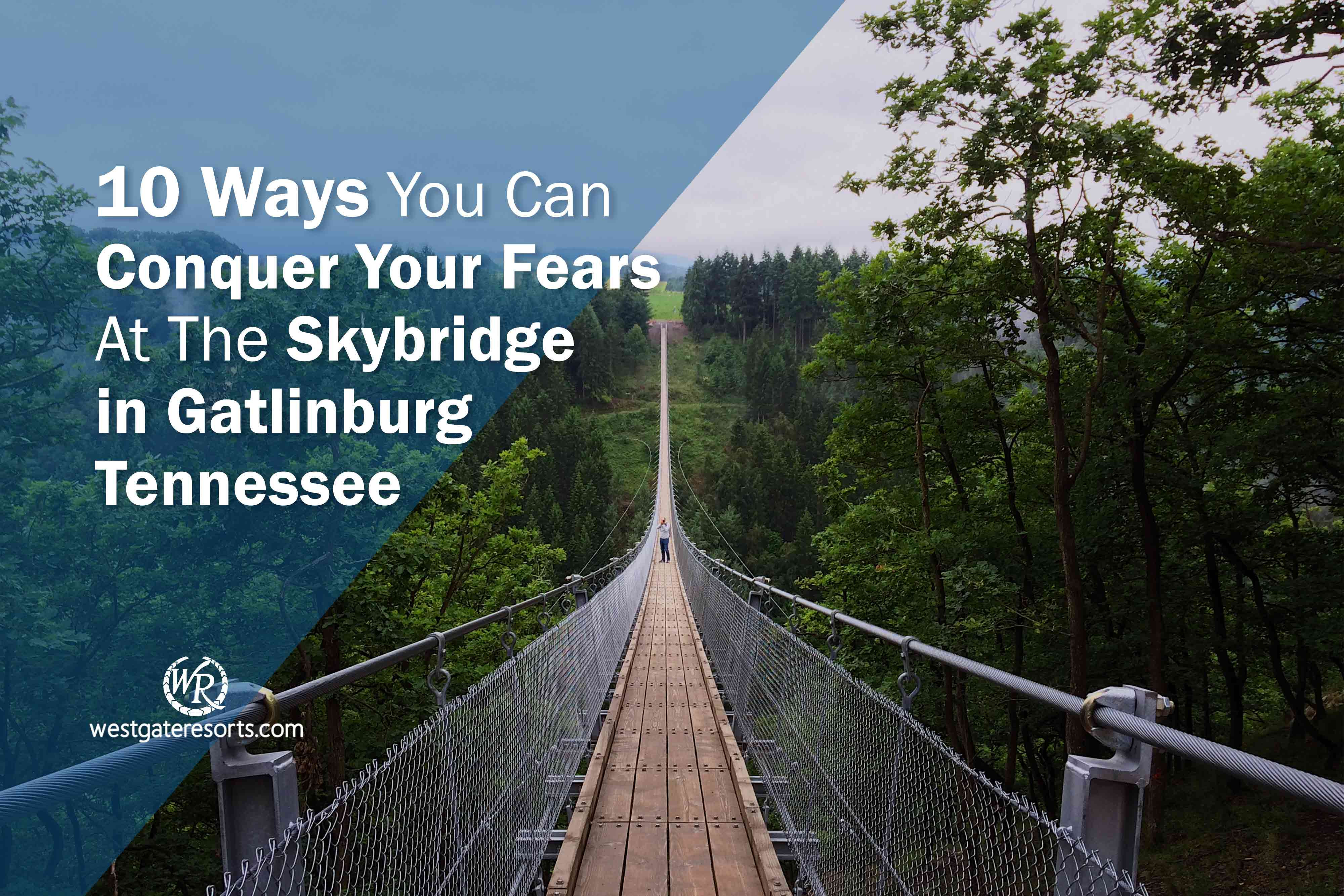 10 Ways You Can Conquer Your Fears At The Skybridge in Gatlinburg Tennessee