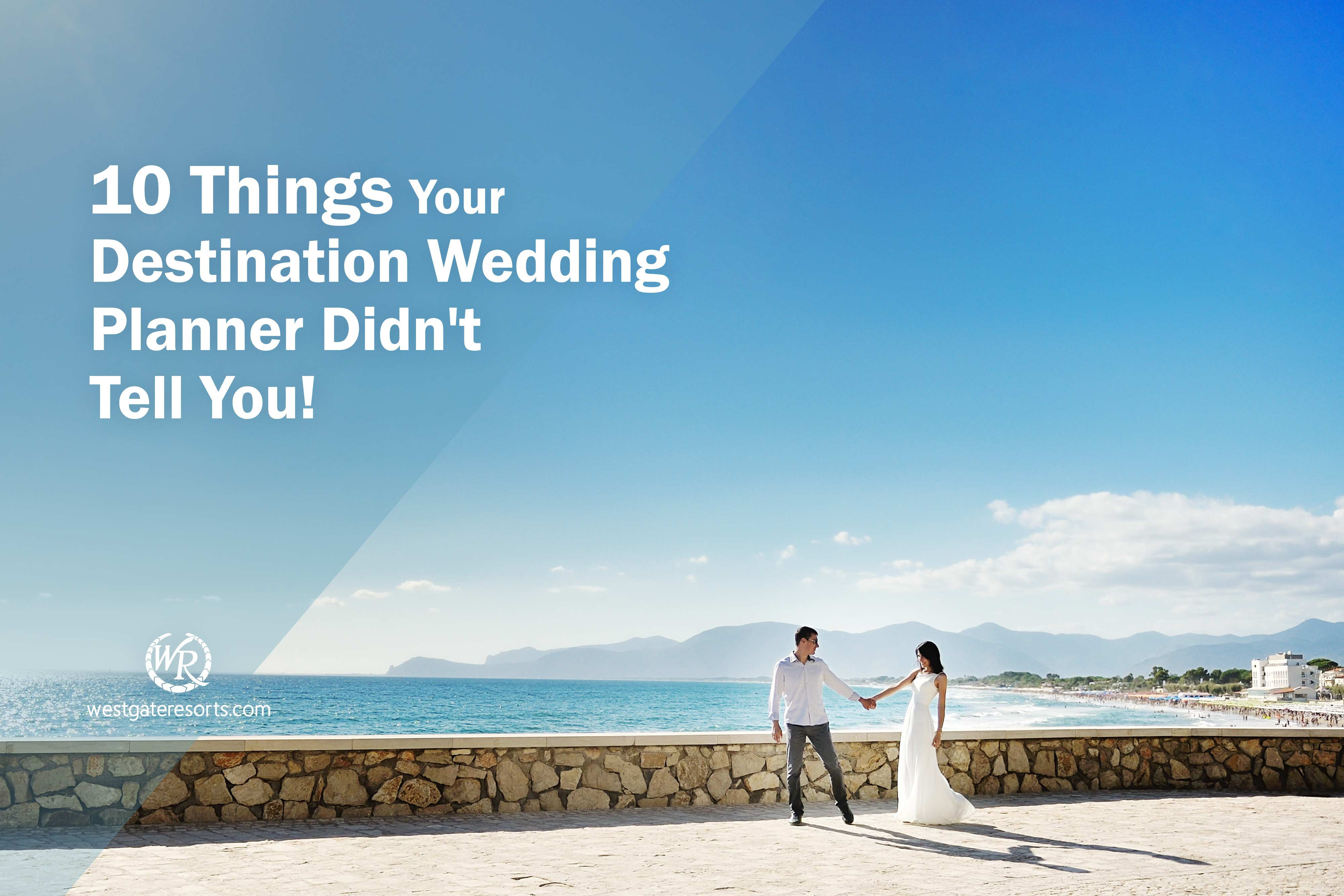 10 Things Your Destination Wedding Planner Didn't Tell You | Westgate Weddings