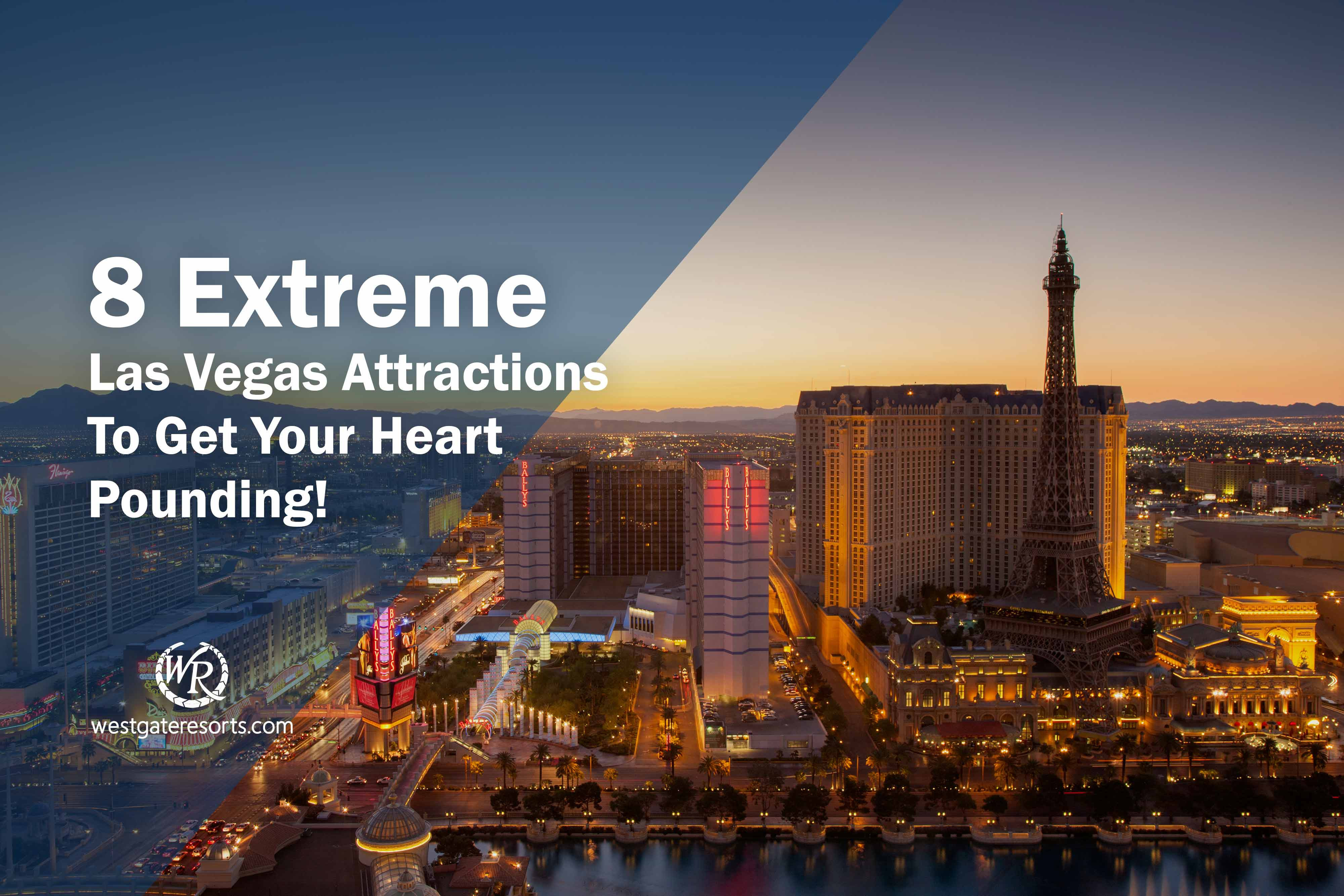 8 Extreme Las Vegas Attractions To Get Your Heart Pounding!