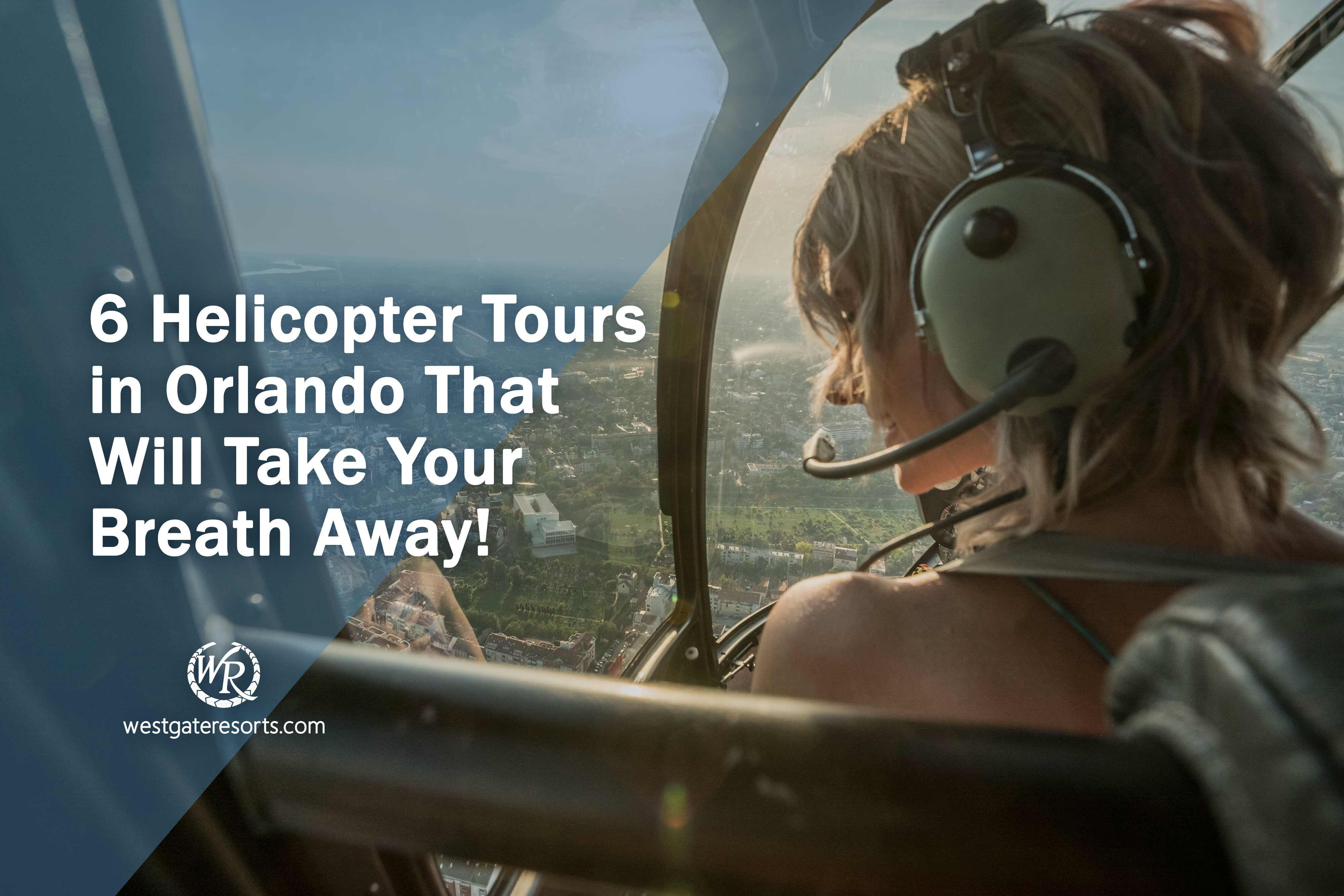 6 Helicopter Tours in Orlando That Will Take Your Breath Away!