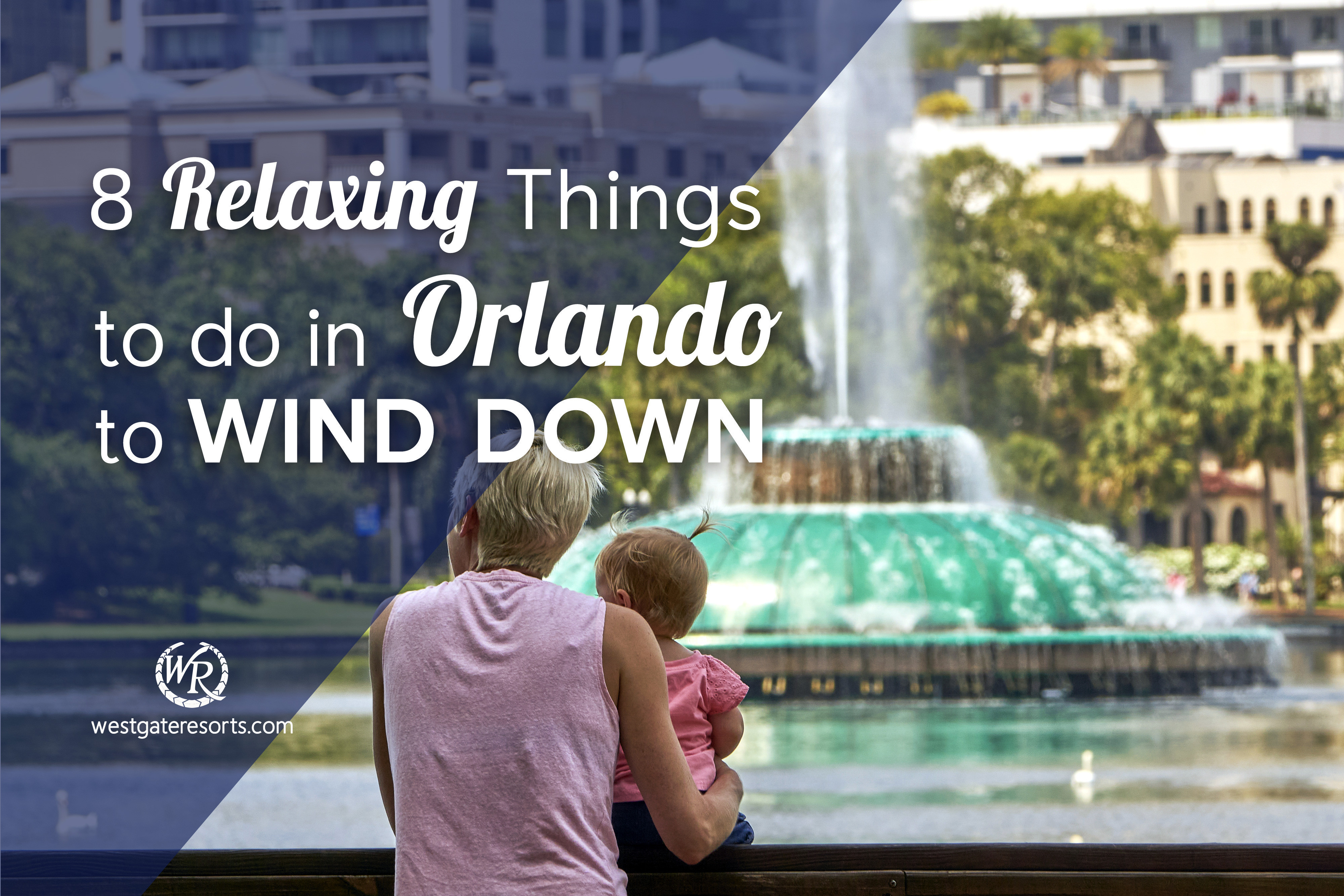8 Relaxing Things to do in Orlando To Wind Down