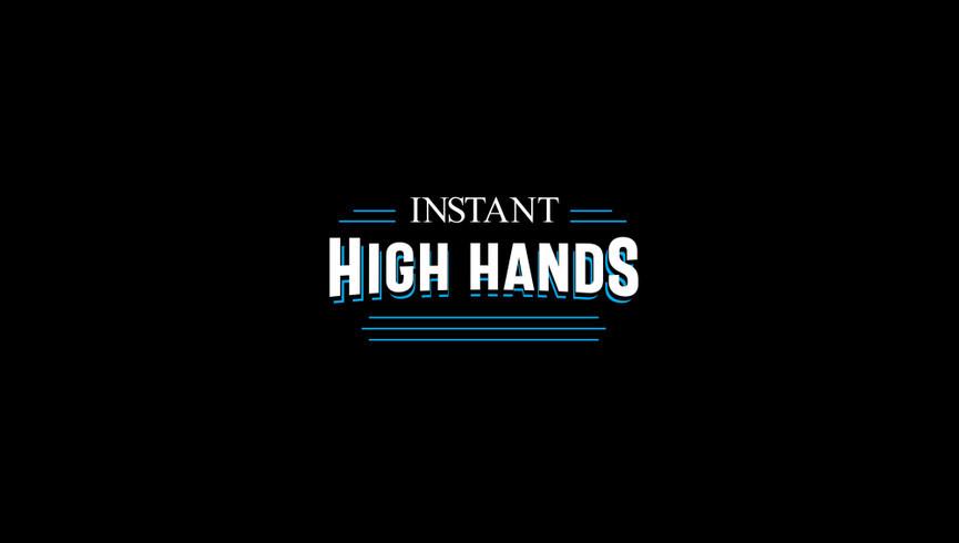 Instant High Hands