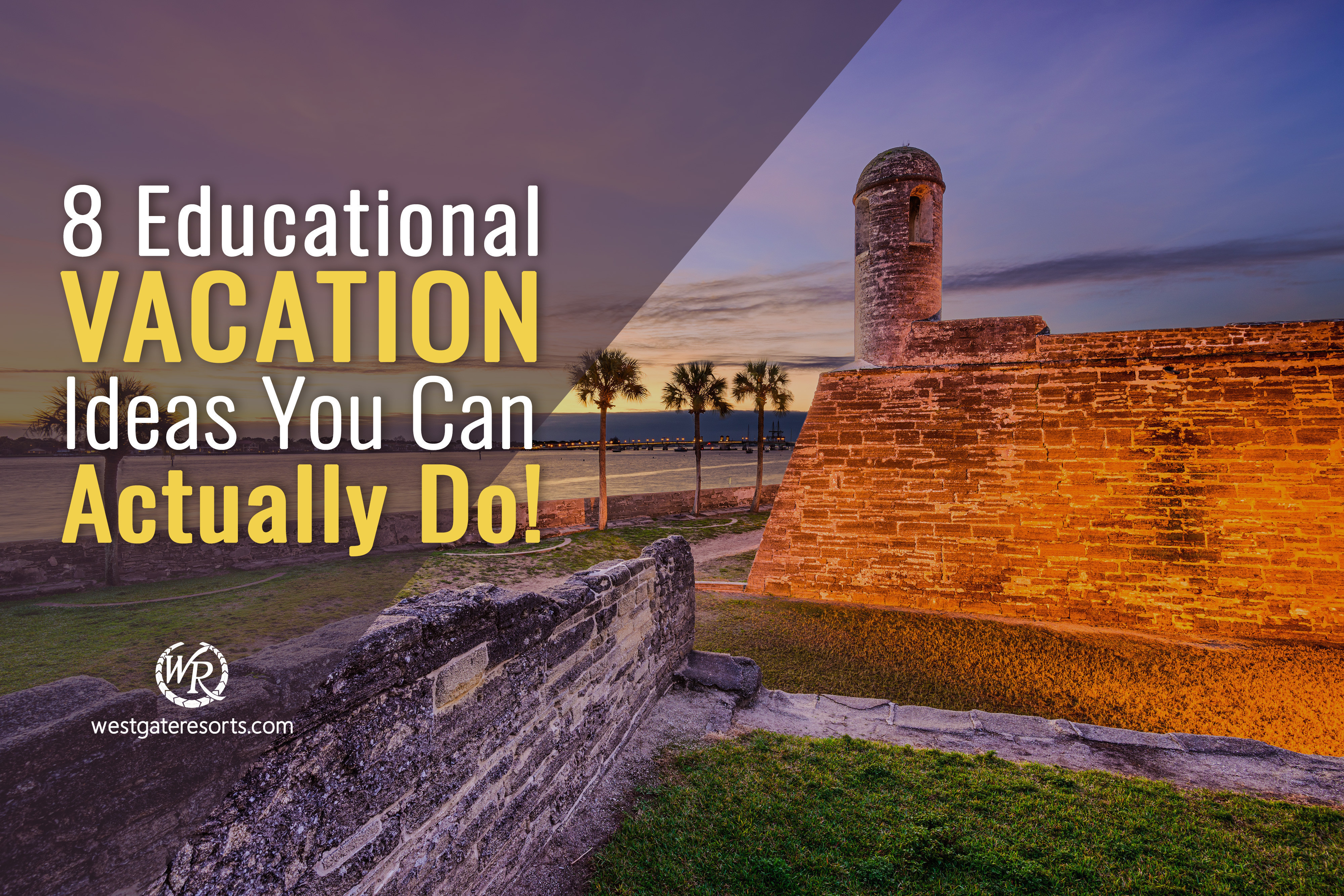 8 Educational Vacation Ideas You Can Actually Do!