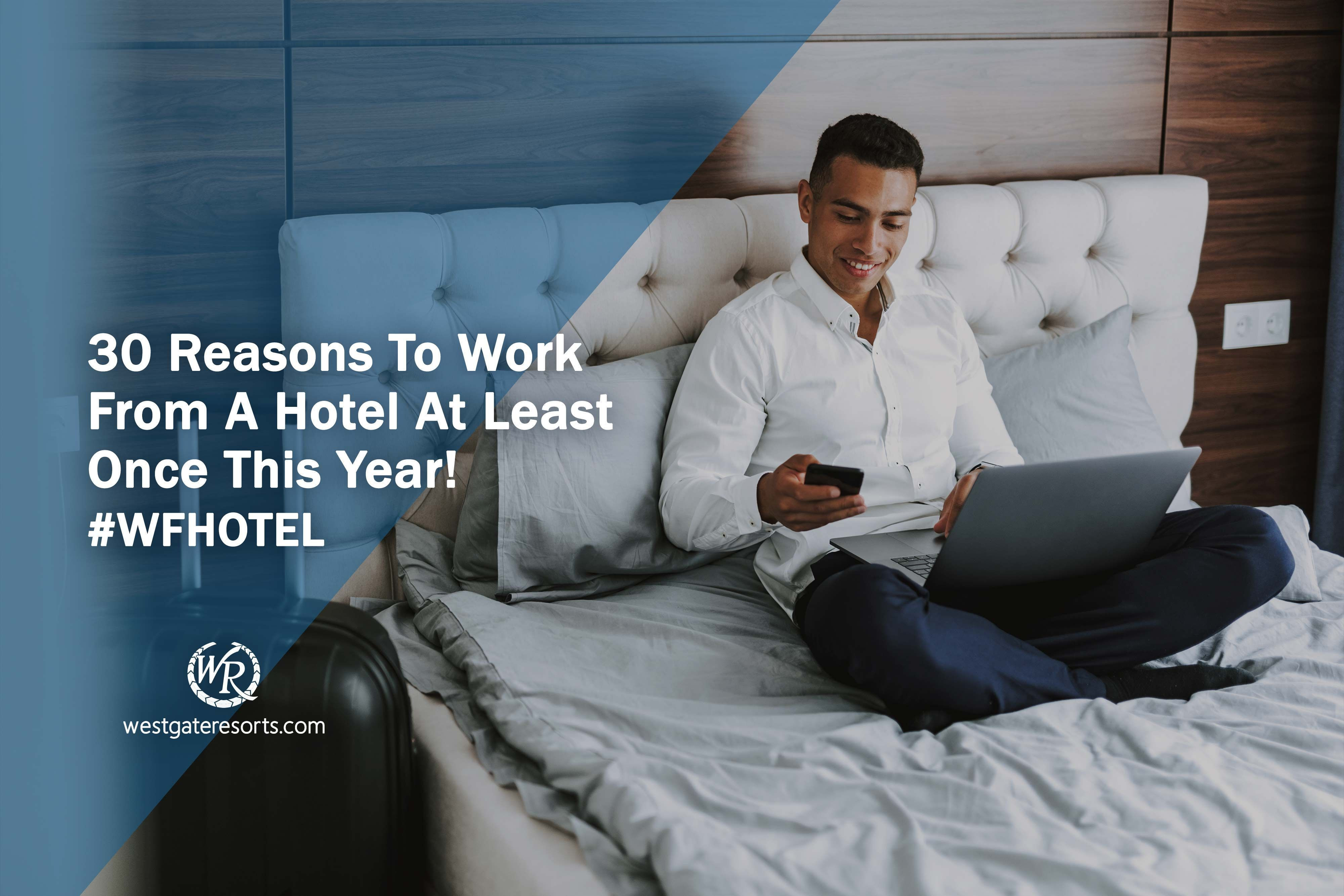 30 Reasons To Work From A Hotel At Least Once This Year! #WFHOTEL