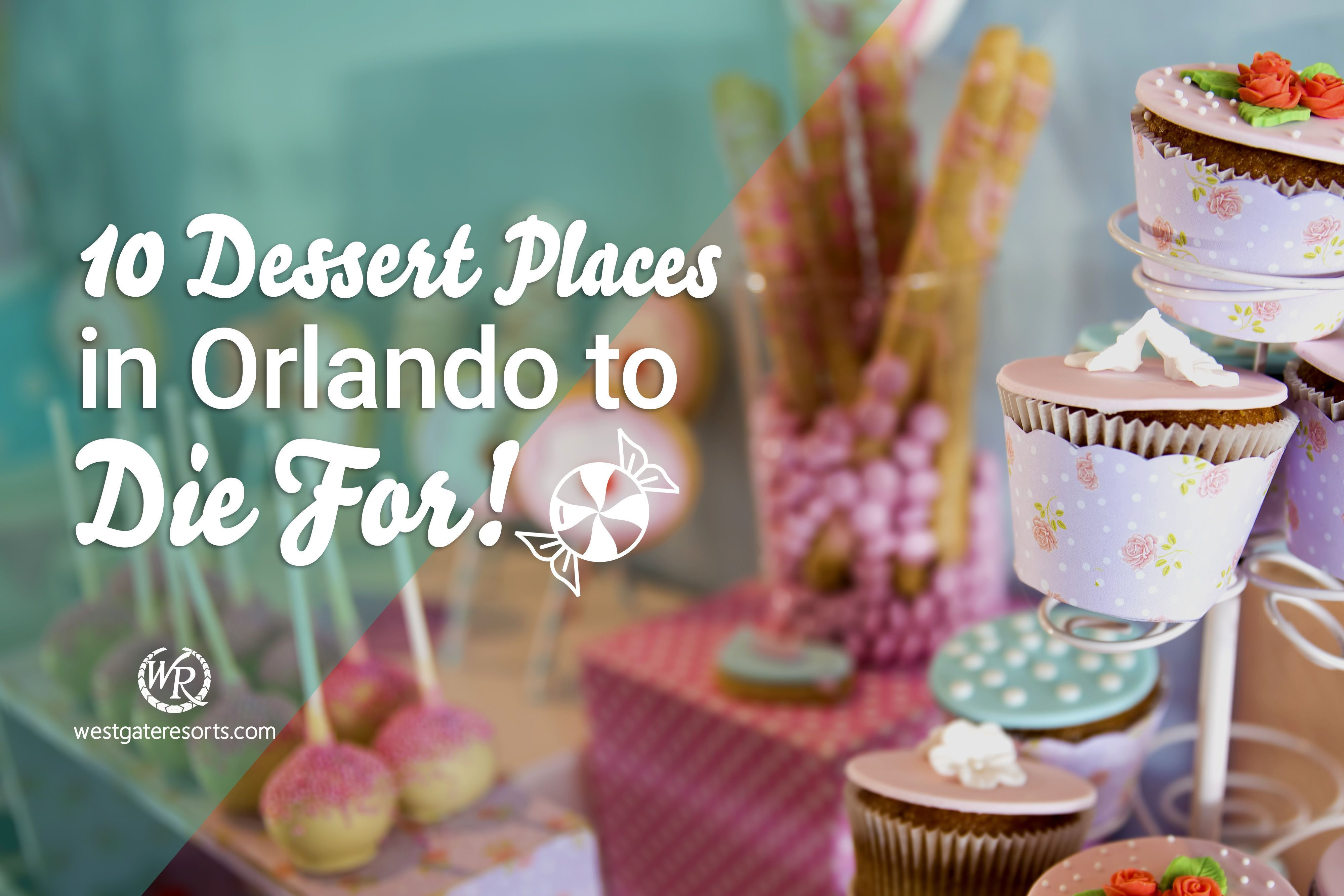10 Dessert Places in Orlando to Die For!