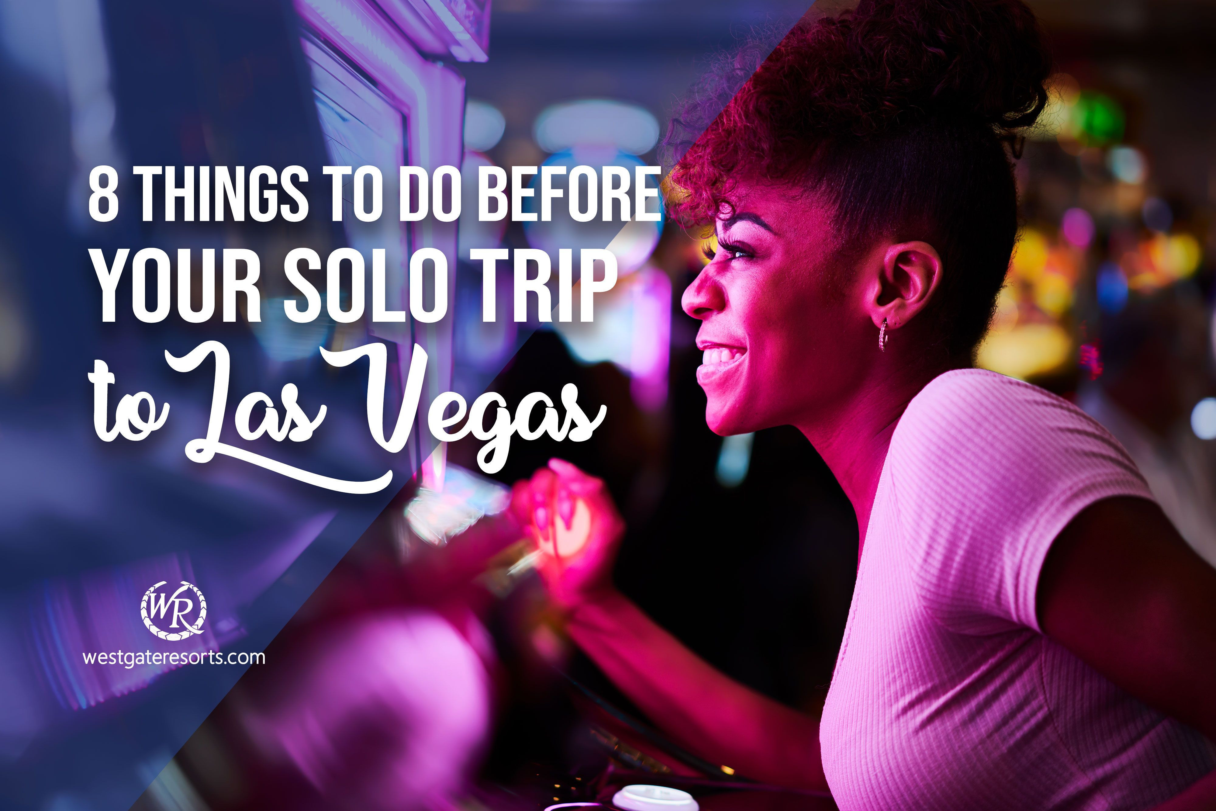 8 Things to Do Before Your Solo Trip to Las Vegas