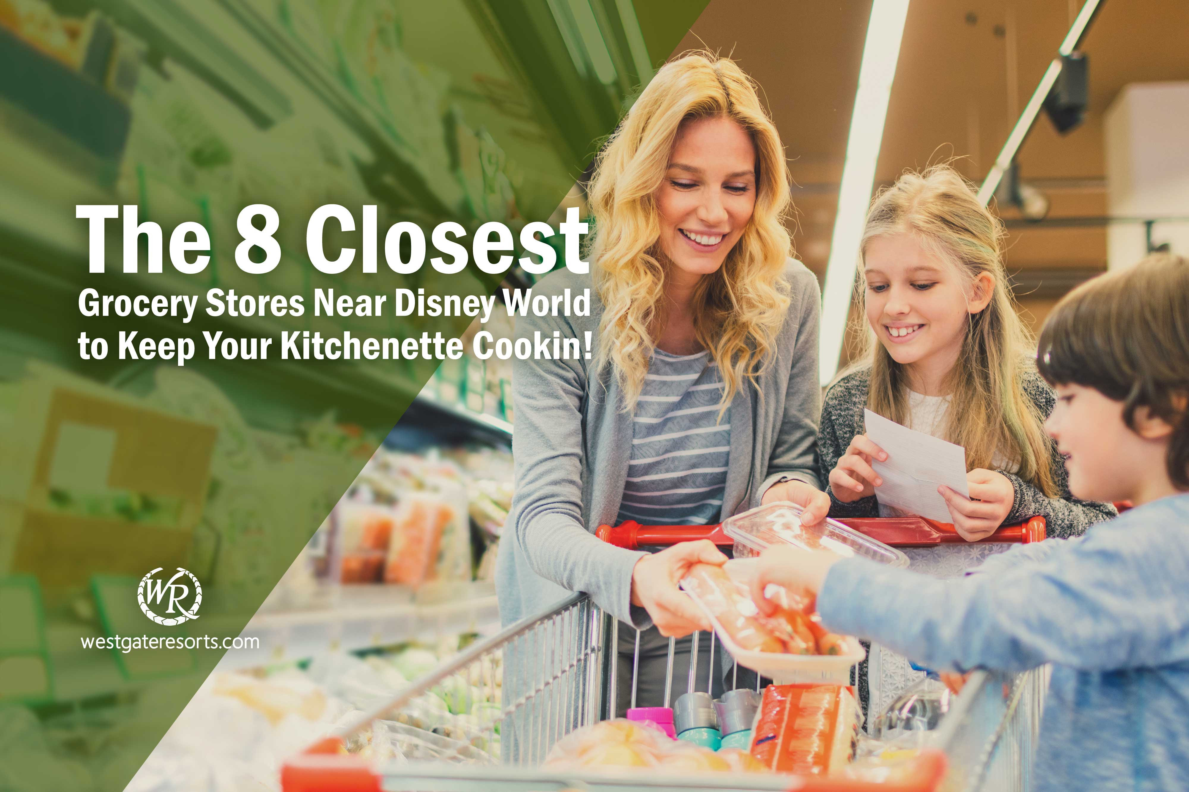 The 8 Closest Grocery Stores Near Disney World to Keep Your Kitchenette Cookin'!