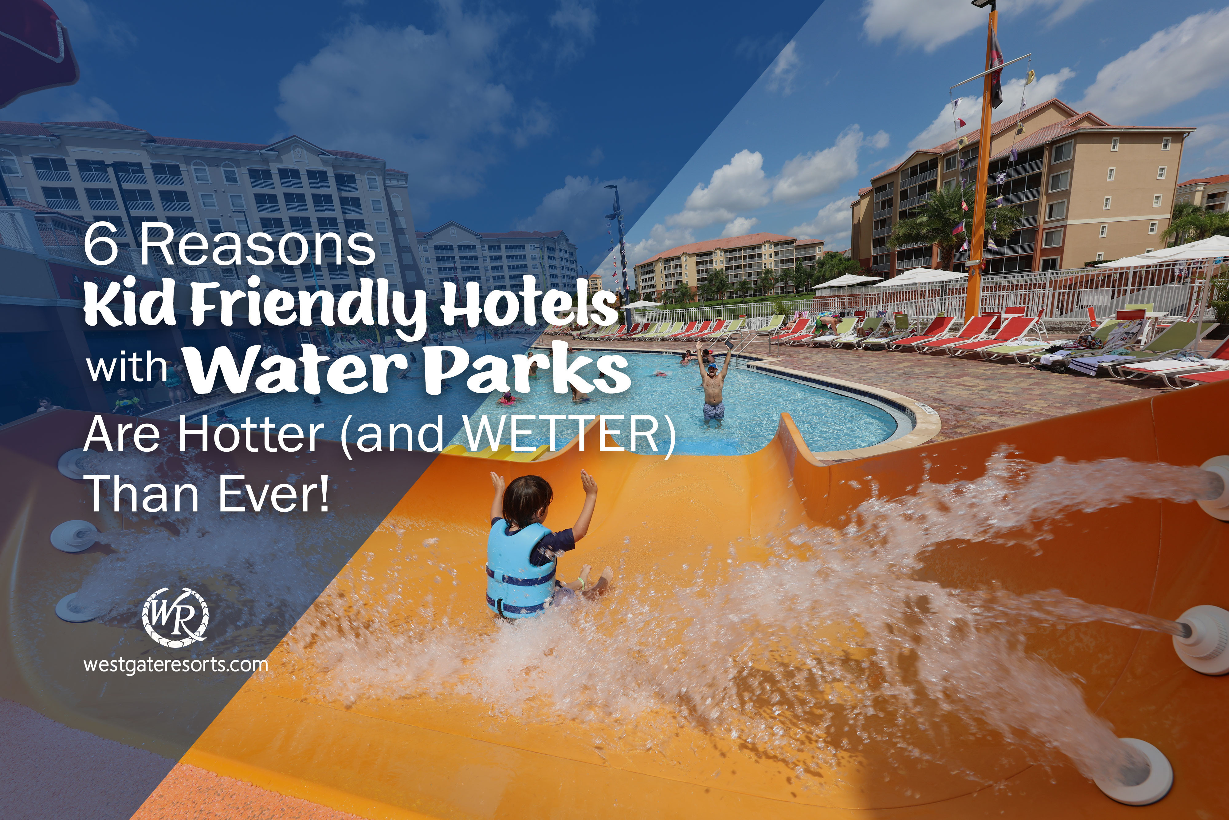 6 Reasons Kid Friendly Hotels with Water Parks Are Hotter (and WETTER) Than Ever!
