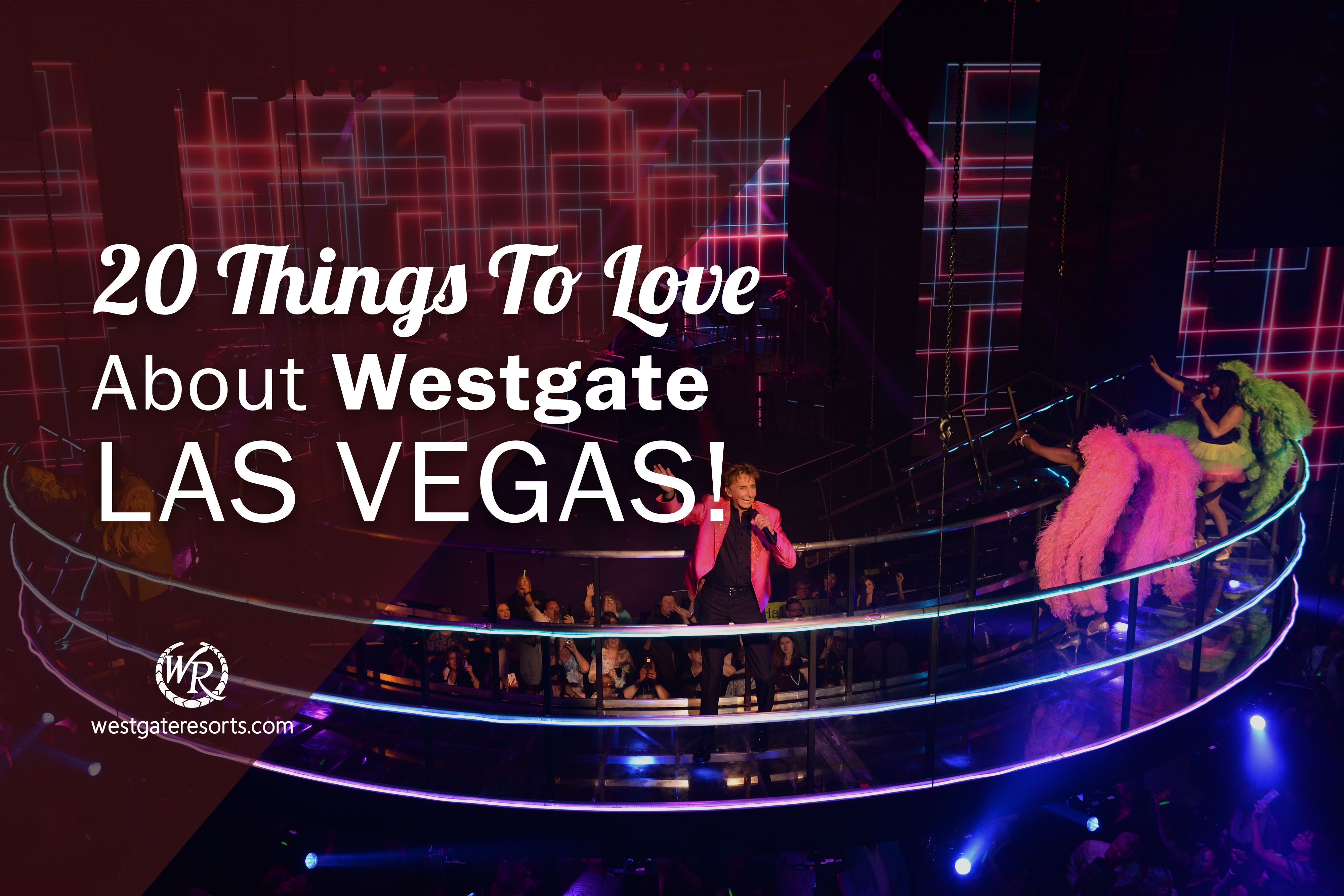 20 Things To Love About Westgate Las Vegas!