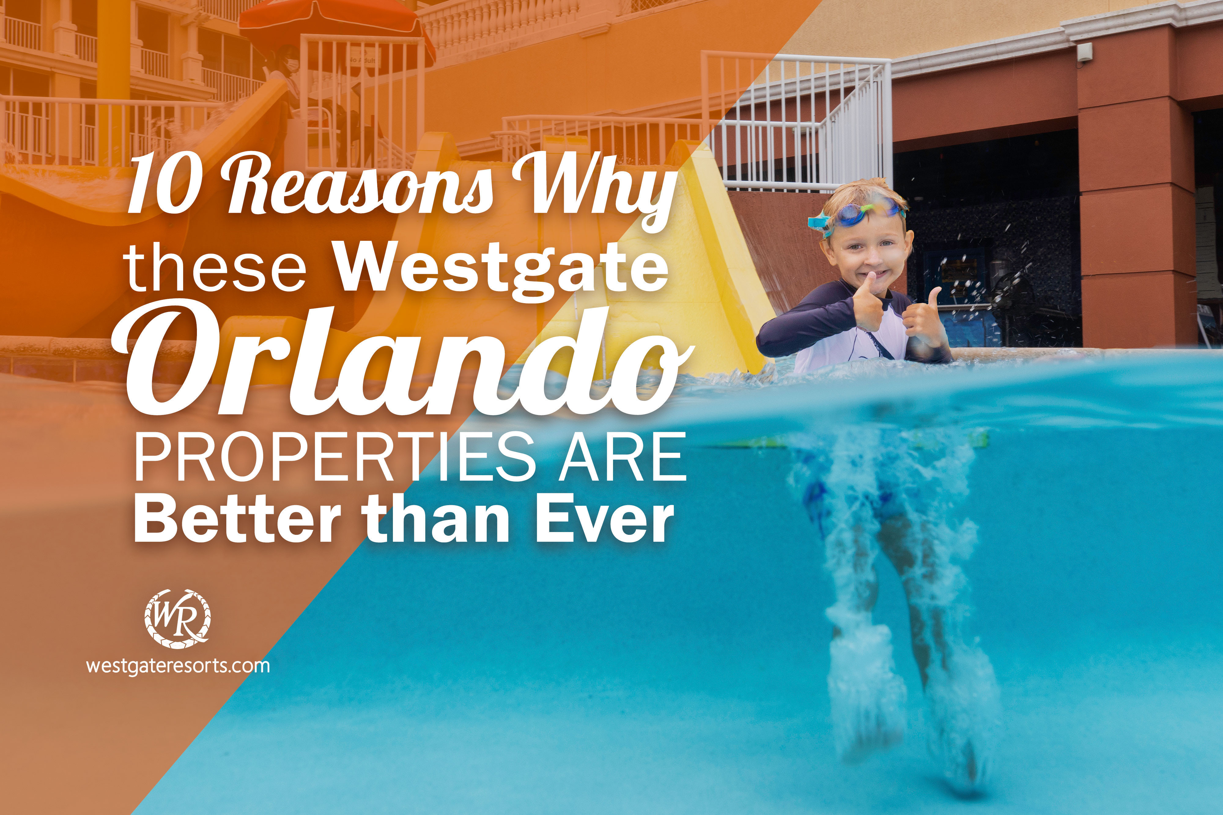 10 Reasons Why These Westgate Orlando Properties are Better than Ever