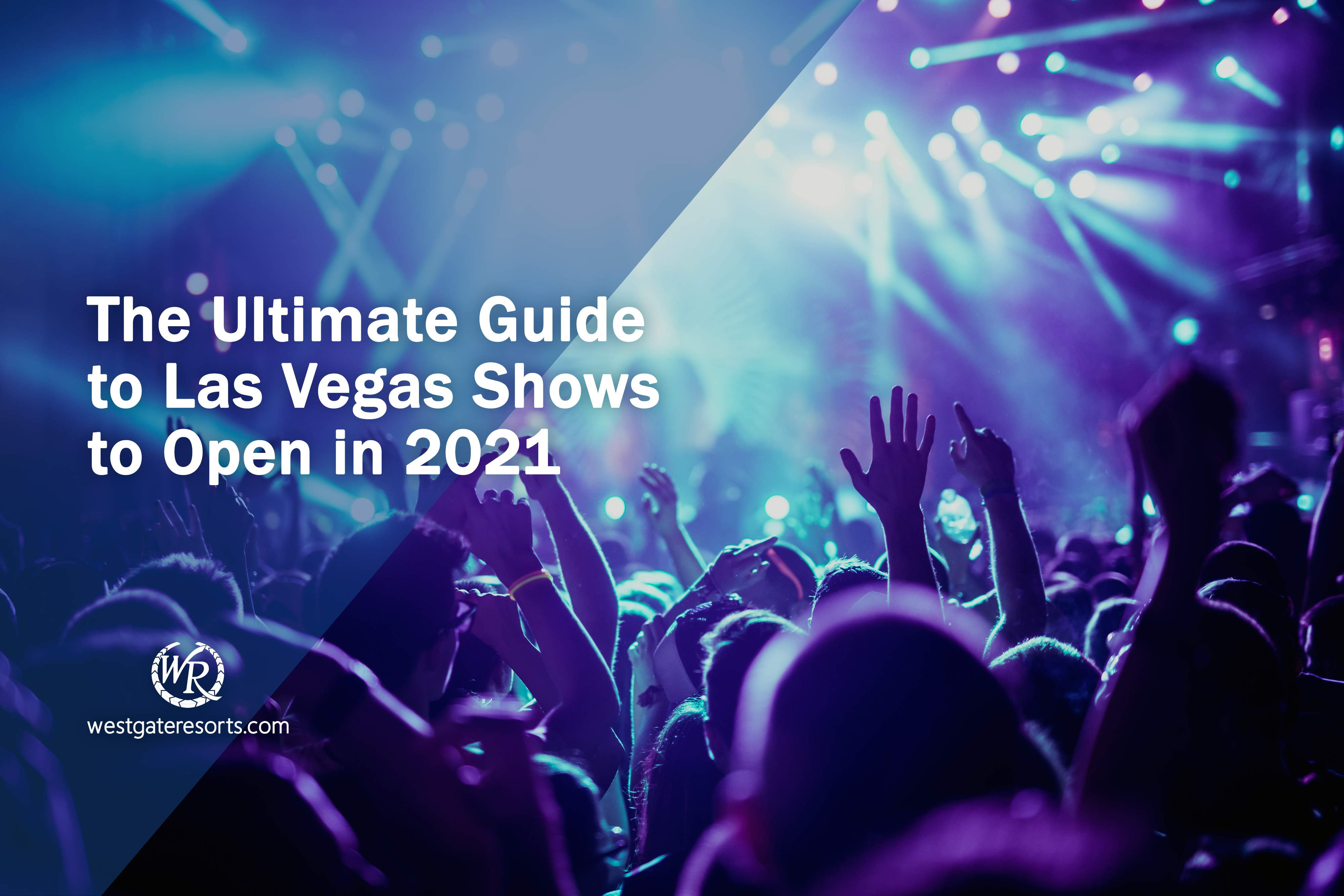 The Ultimate Guide to Las Vegas Shows to Open in 2021
