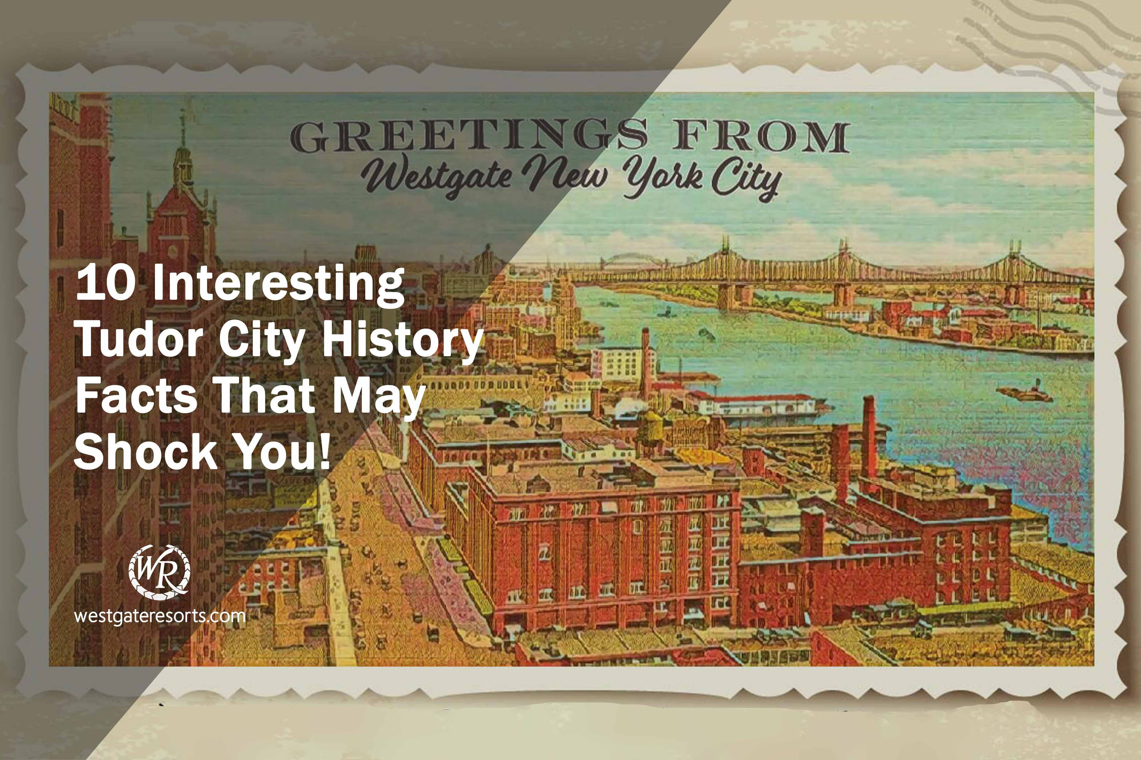 10 Interesting Tudor City History Facts That May Shock You!