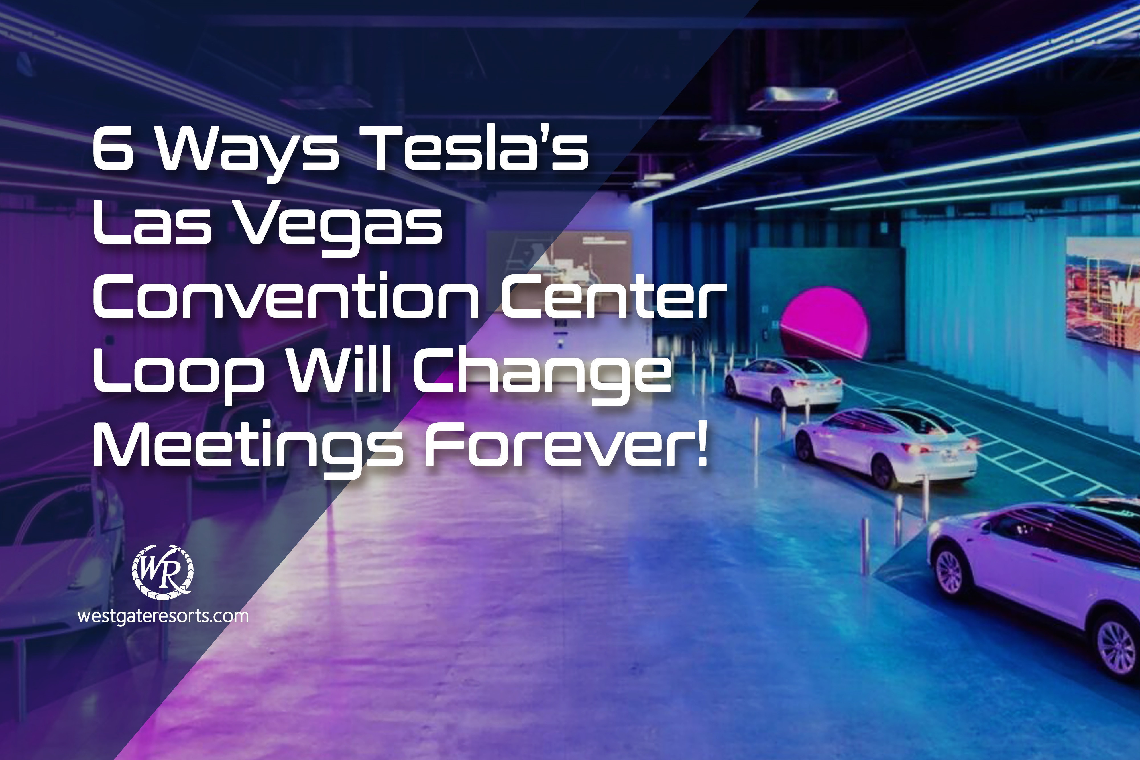 6 Ways Tesla's Las Vegas Convention Center Loop Will Change Meetings Forever!